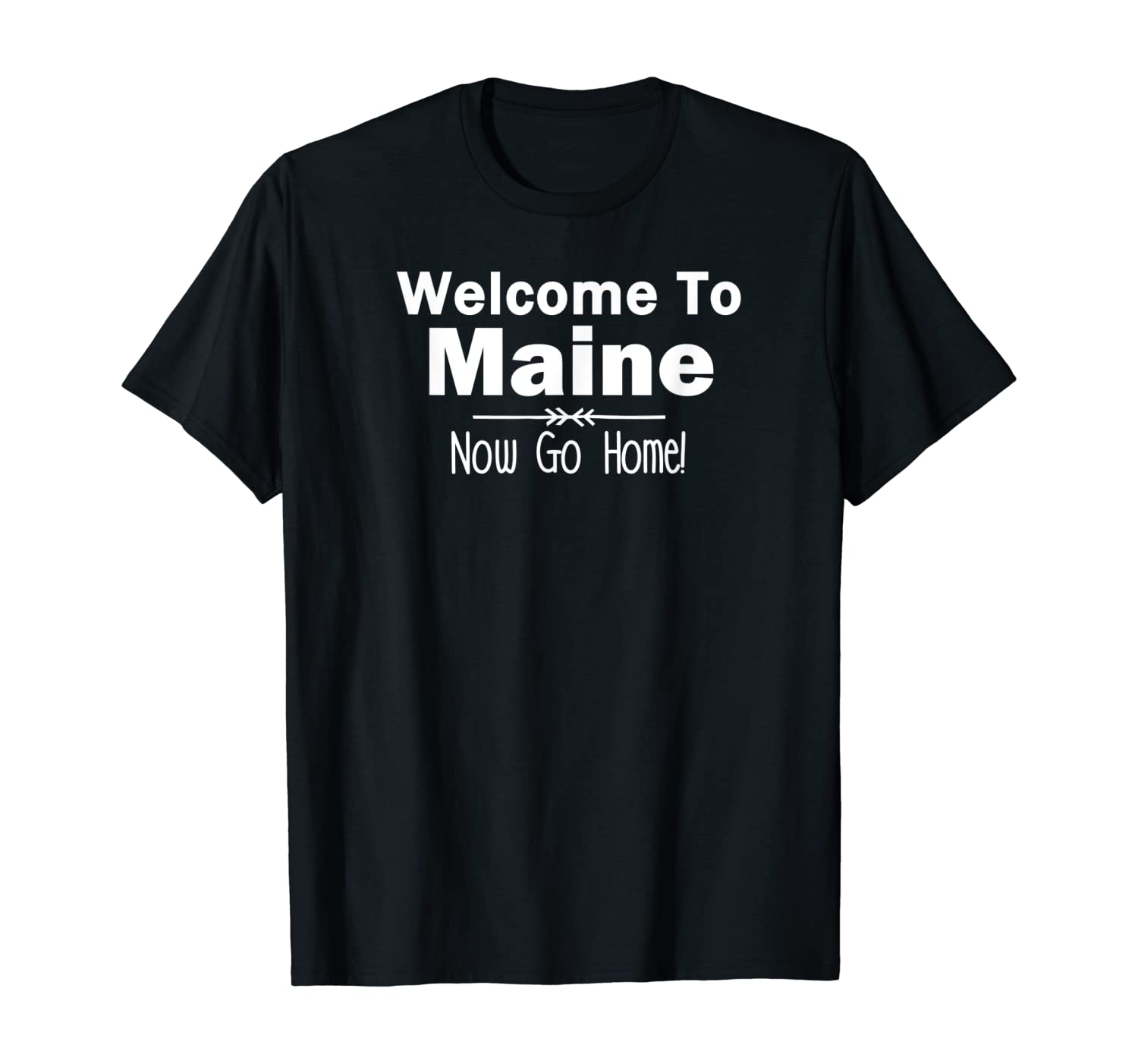 Welcome to Maine Now Go Home Funny Gag Gift Shirt