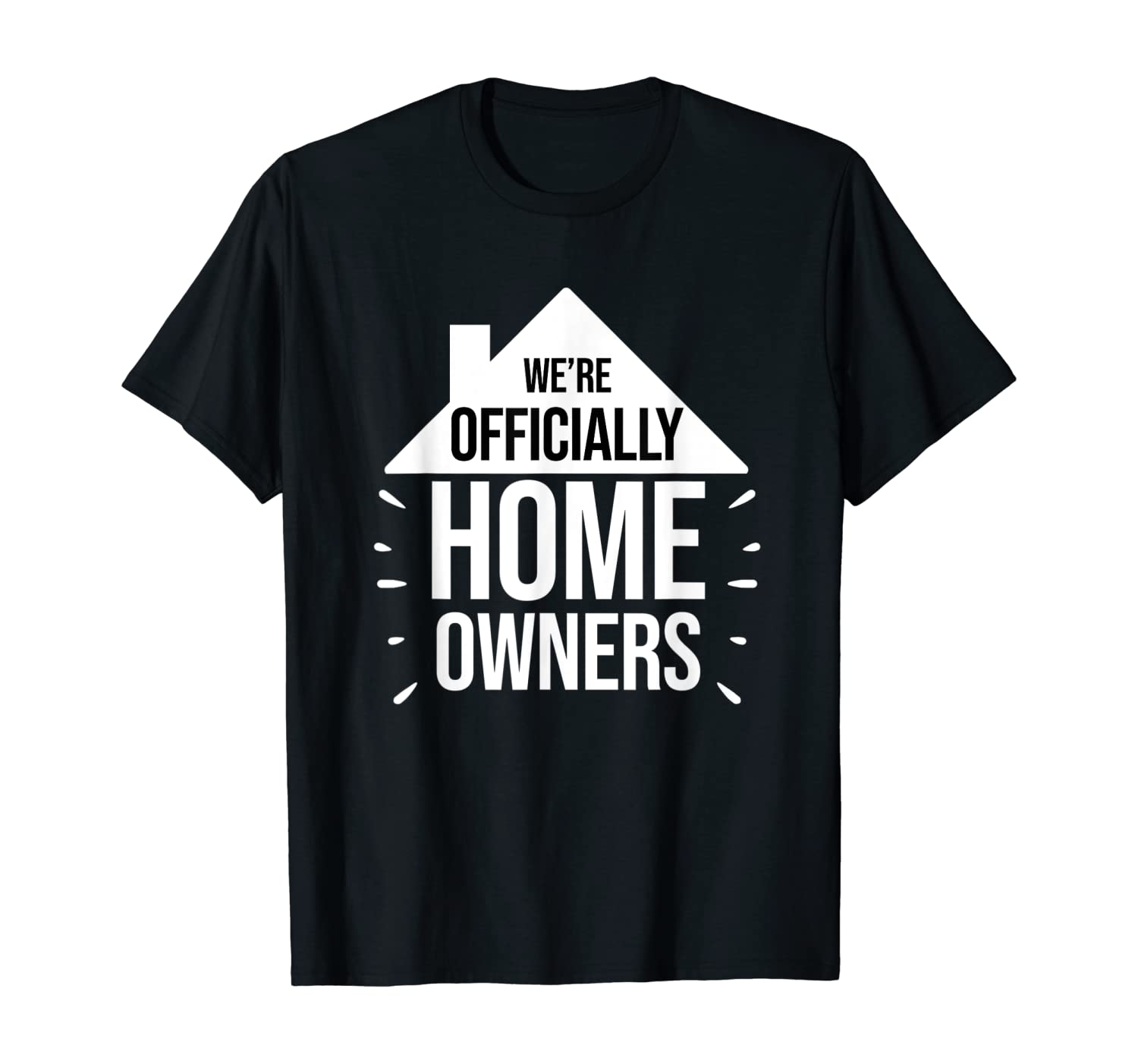 New Homeowner Shirt - We're officially Homeowners Gift T-Shirt