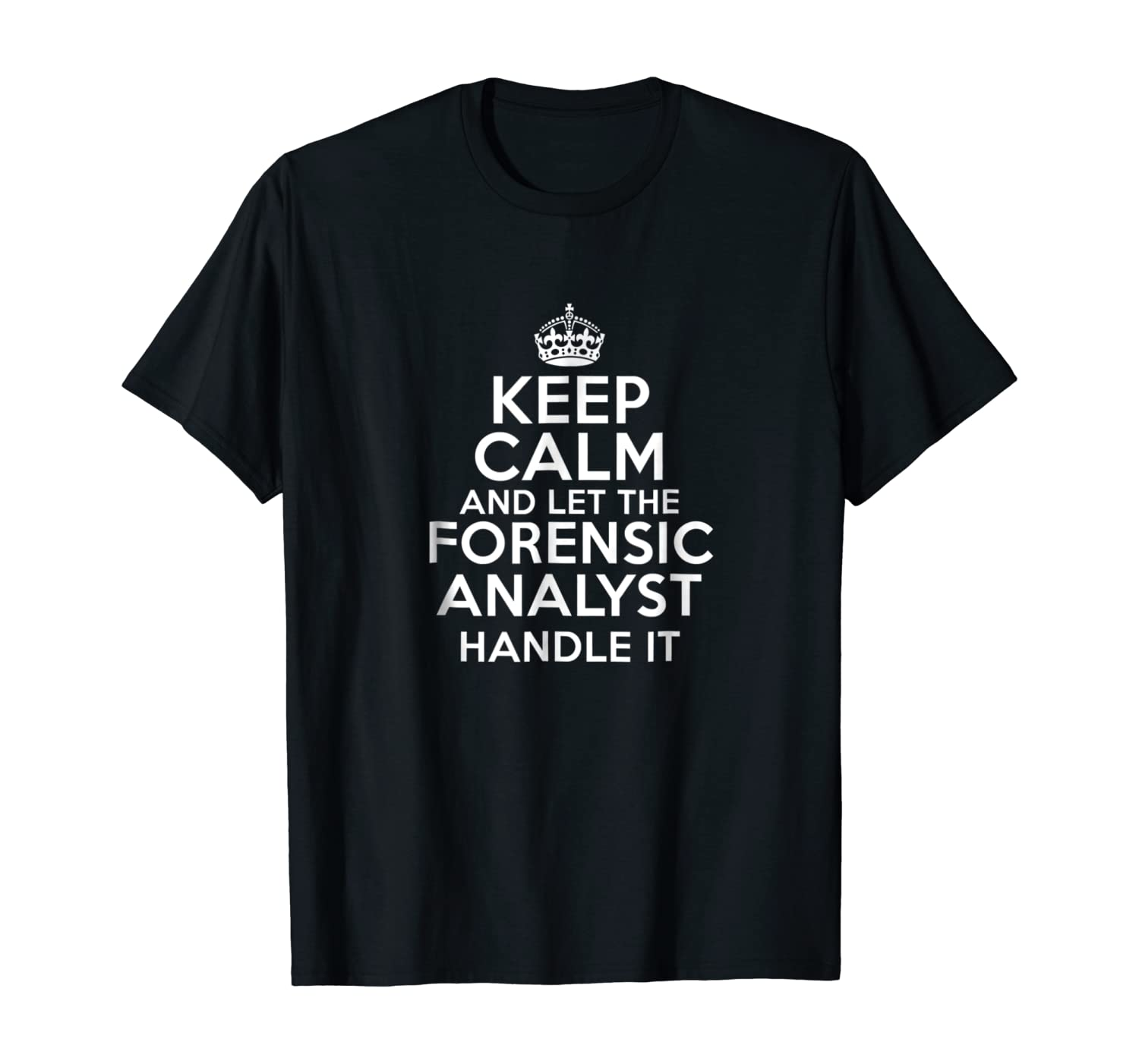 Amazon Com Keep Calm And Let The Forensic Analyst Handle It Clothing