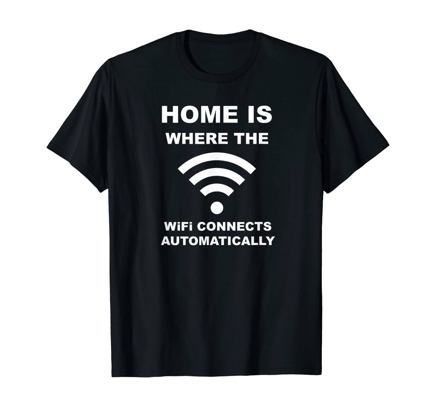 Home is Where the Wifi Connects Automatically Fun Teen Tee!
