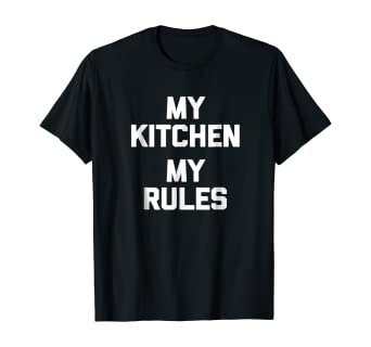 My Kitchen, My Rules T-Shirt funny saying sarcastic novelty