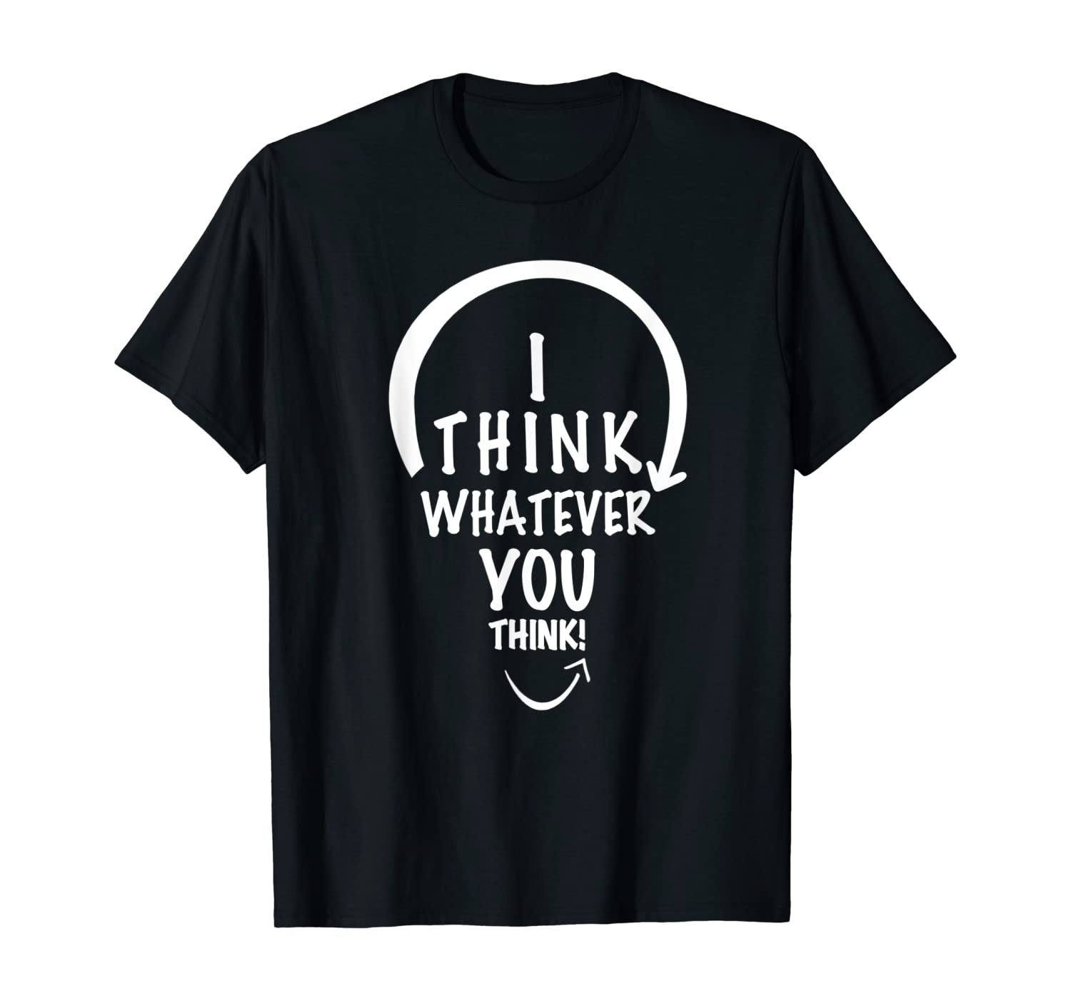 I Think Whatever You Think - Funny Groupthink Office Tee T-Shirt