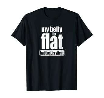 My Belly Is Flat But The L Is Silent T