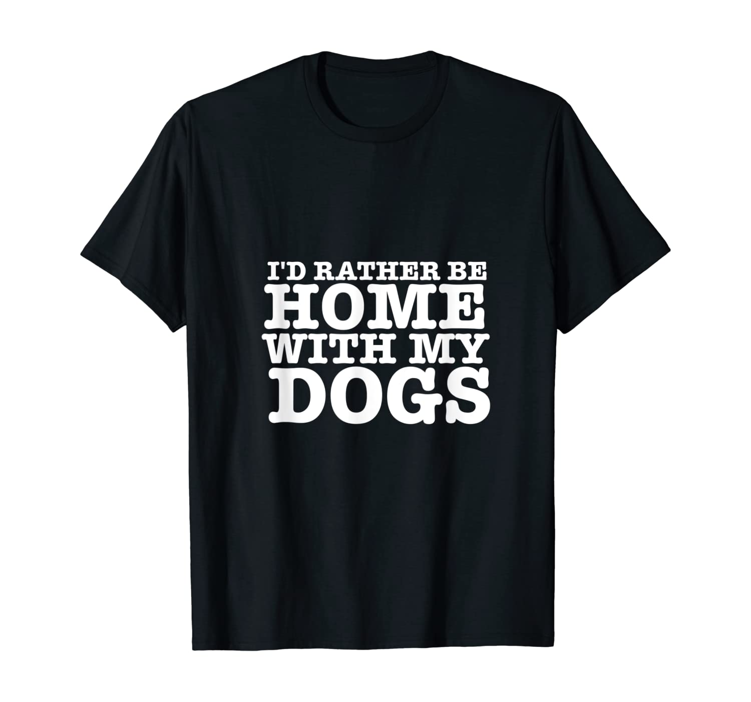 I'd Rather be Home with My Dogs Funny T Shirt for Dog Lovers