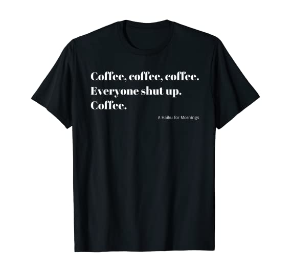 Coffee Everyone Shut Up Japanese Haiku minimalist Typography Camiseta