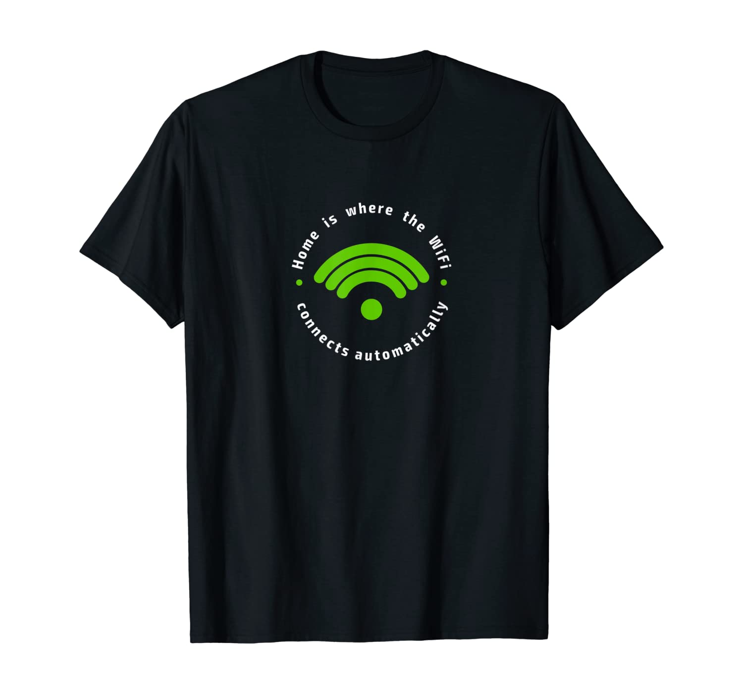 Home is where Wifi Connects Automatically   Funny T-shirt