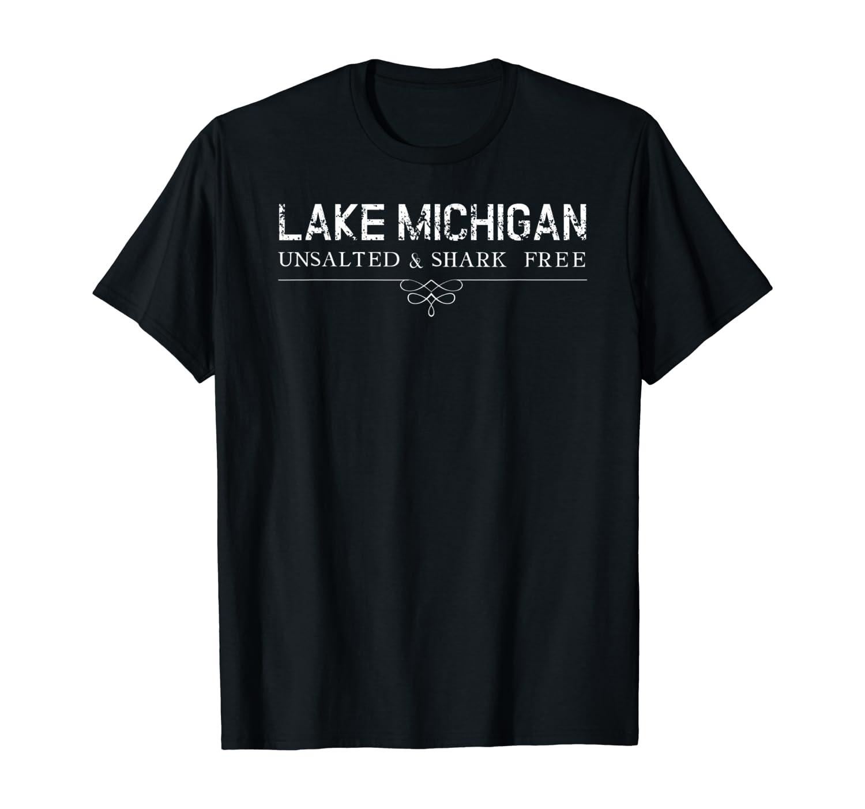 Lake Michigan Unsalted Shark Free Great Gift Idea T-Shirt