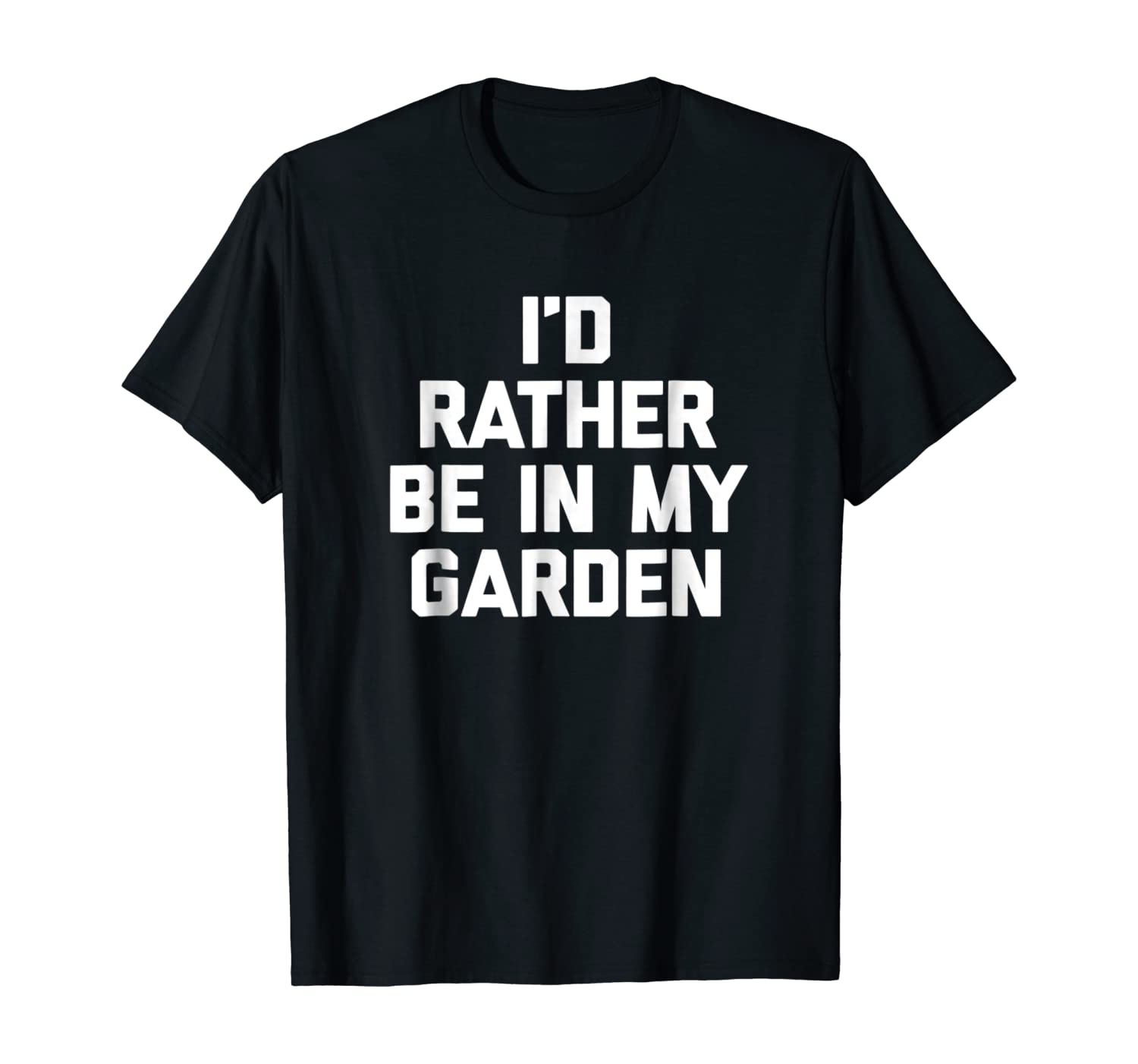 I'd Rather Be In My Garden T-Shirt funny saying sarcastic
