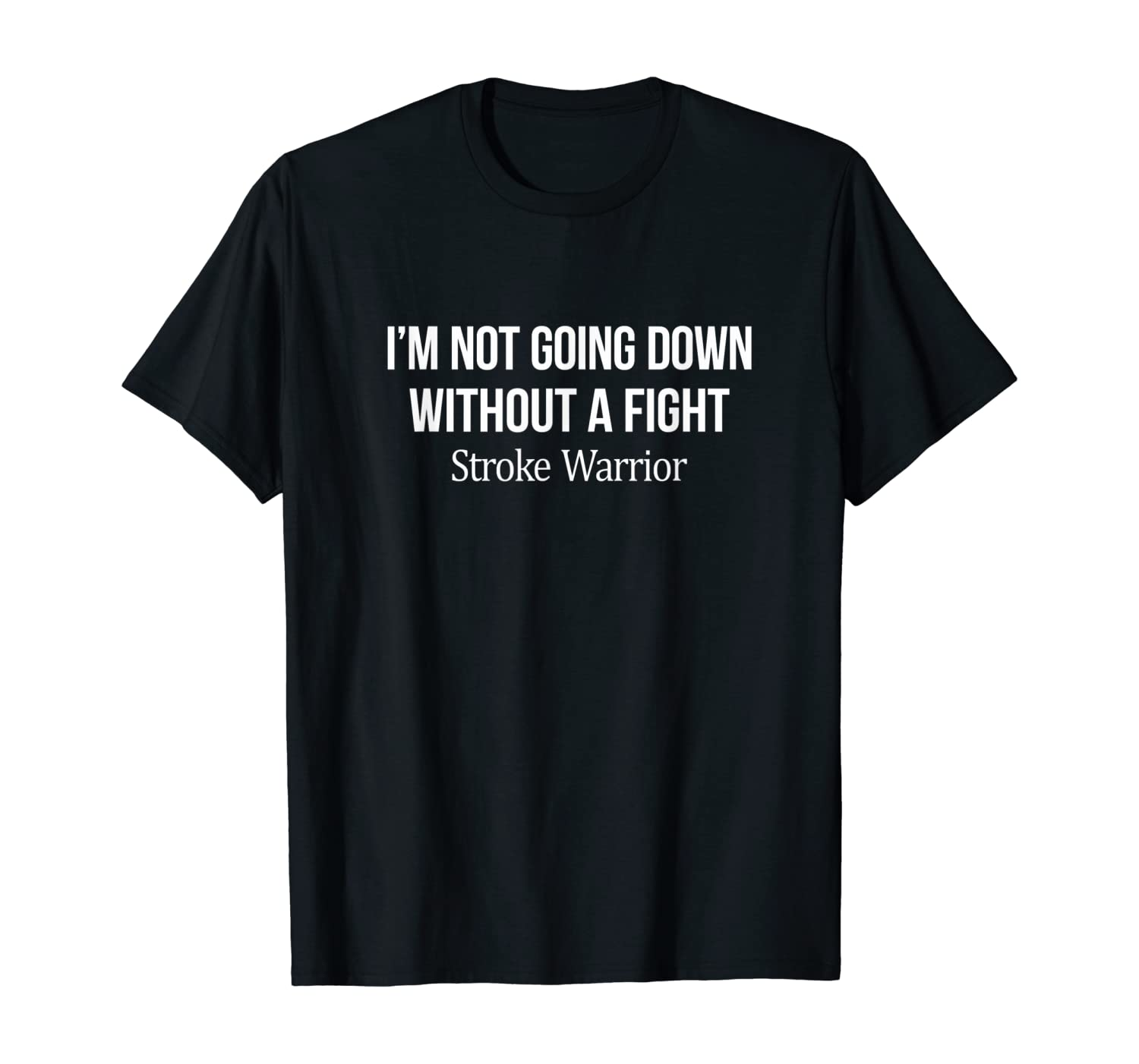 I'm Not Going Down Without A Fight - Stroke Warrior - T-Shirt