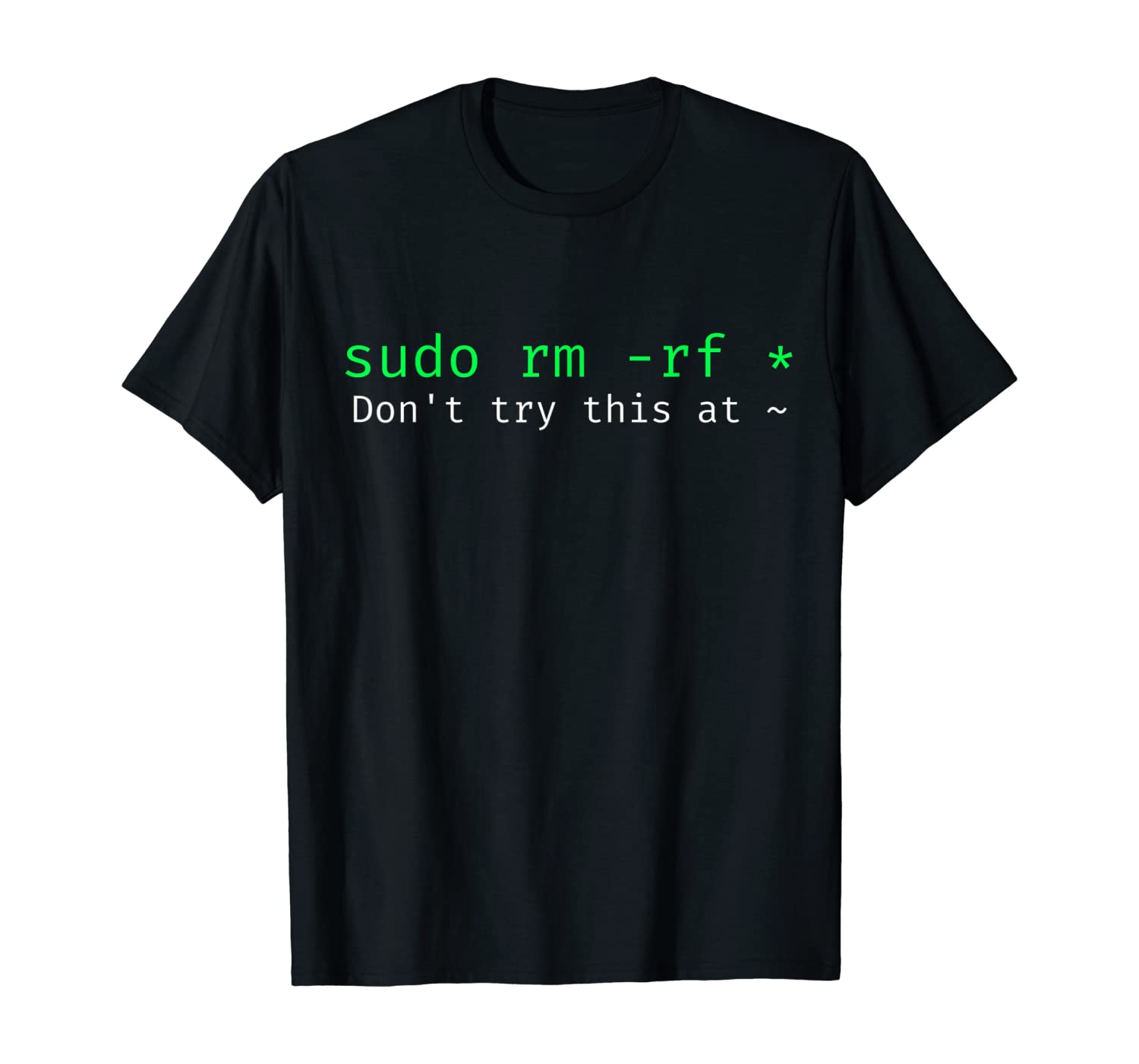 Don't try this at home Linux command sudo rm -rf - t-shirt