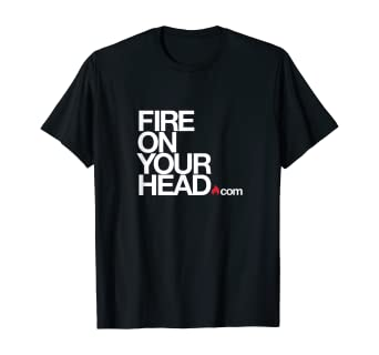 Fire On Your Head T-Shirt (White Letters)