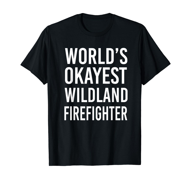 World's Okayest Wildland Firefighter Funny Best Shirts