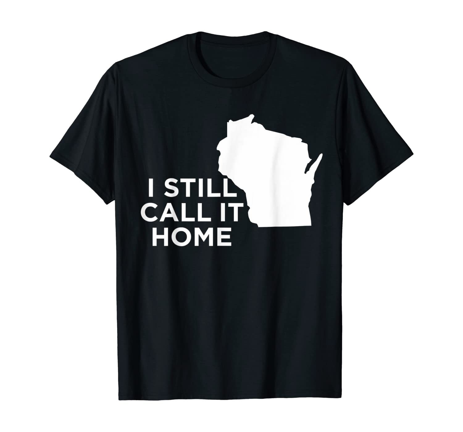 I Still Call It Home Local Wisconsin Pride State T-Shirt