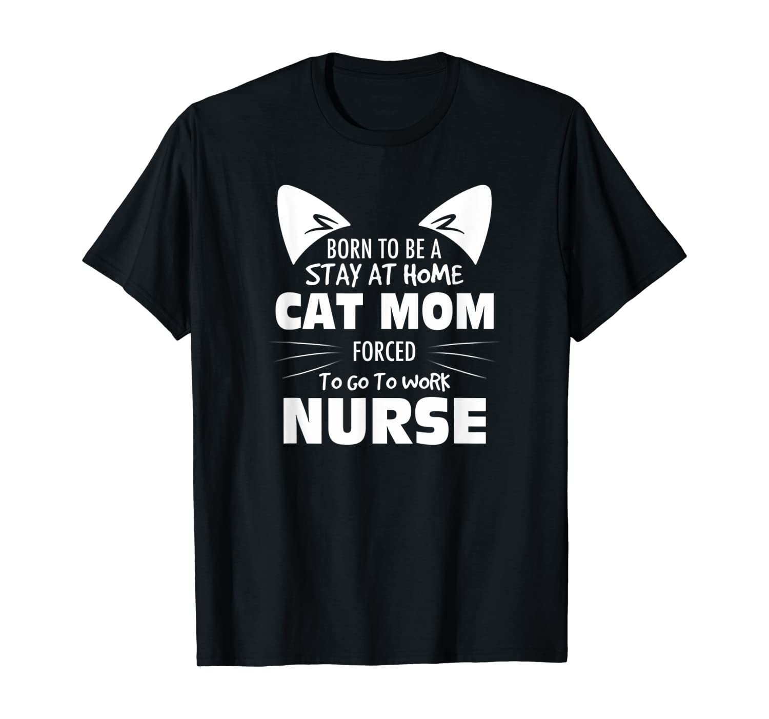 Born To Be A Stay At Home Cat Mom Forced To Go To Work Nurse