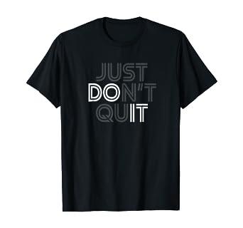 Amazon Com Just Don T Quit Do It Motivational Statement T Shirt Clothing