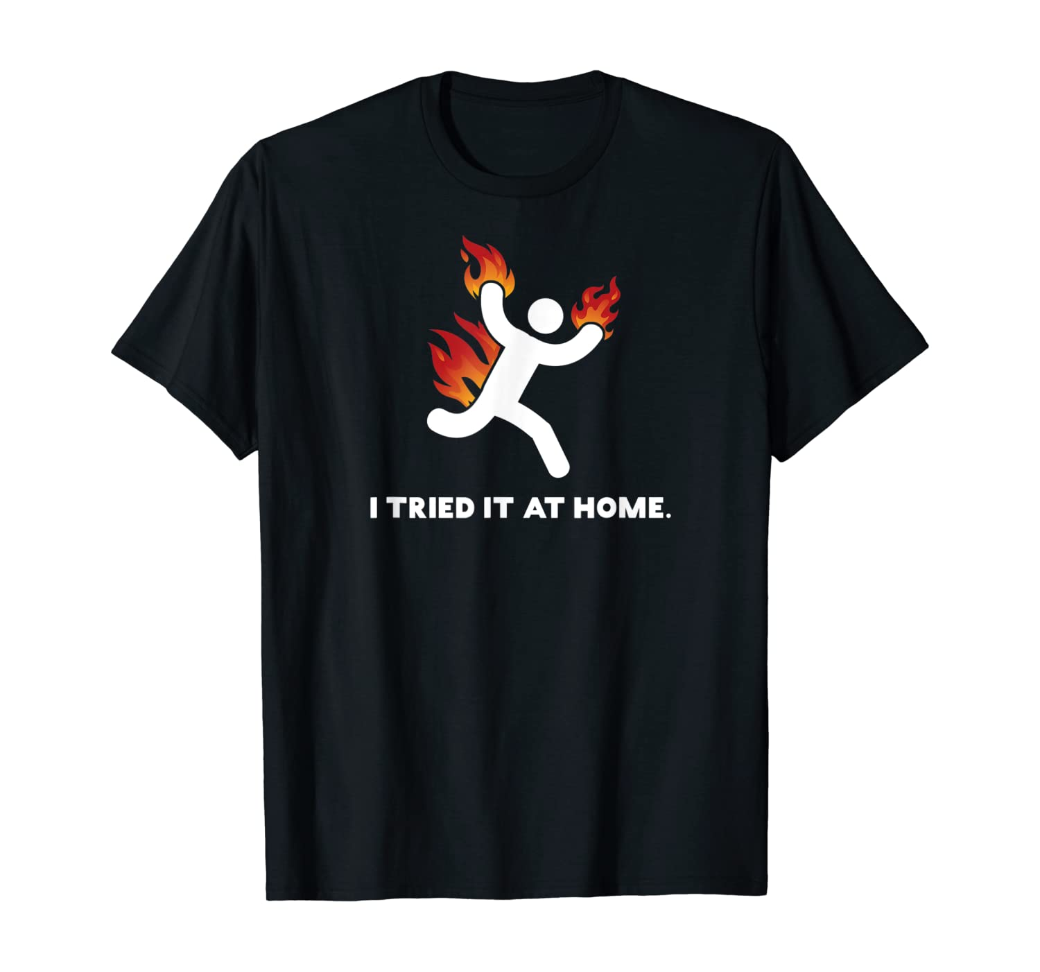 I Tried It & Caught Fire At Home Funny Science Gift T-Shirt