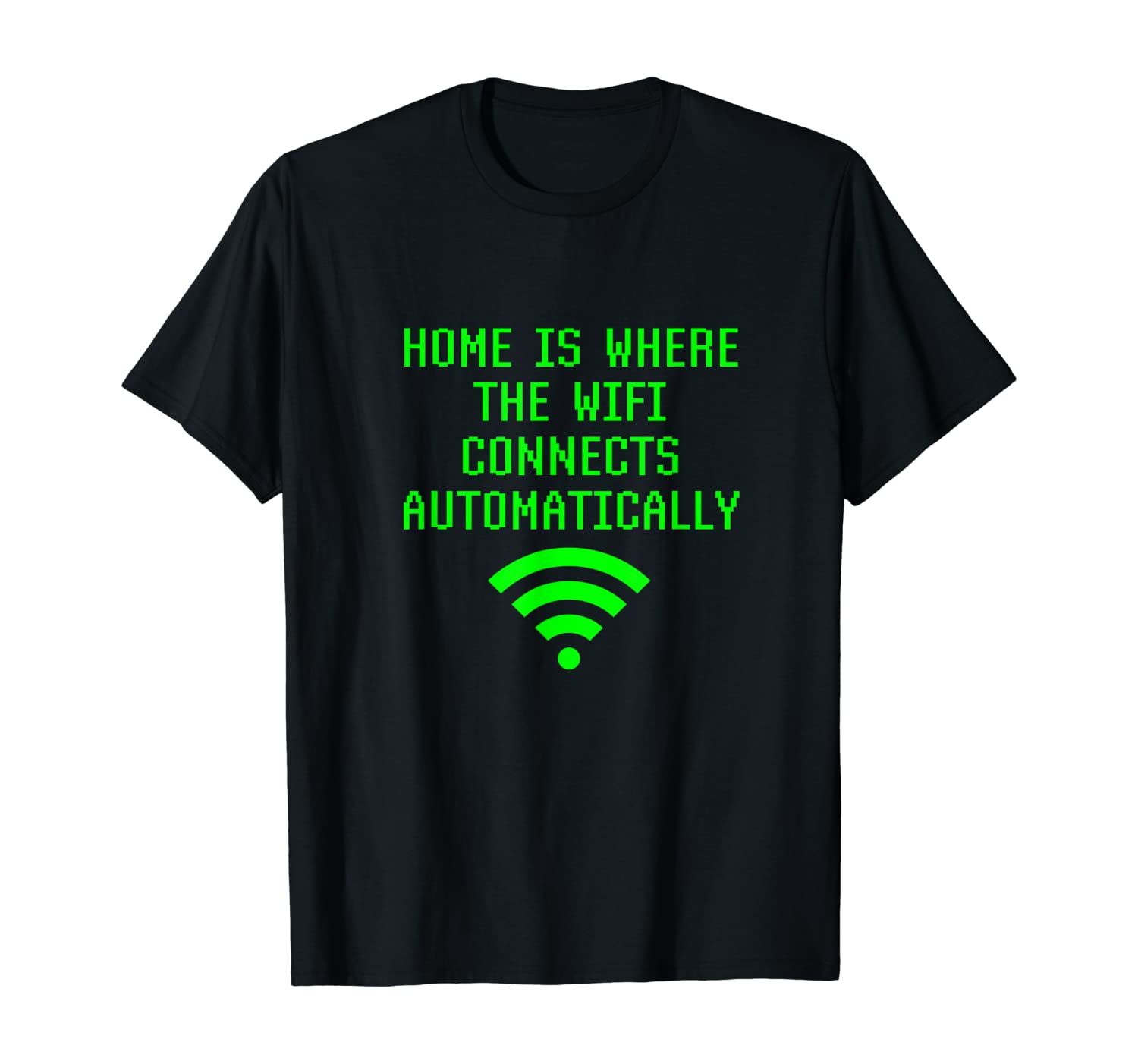 Home Is Where Wifi Connects Automatically Funny Internet T-Shirt
