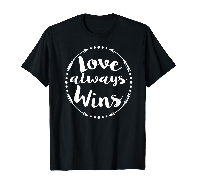 Love Always Wins Inspirational Spiritual Gift Shirts