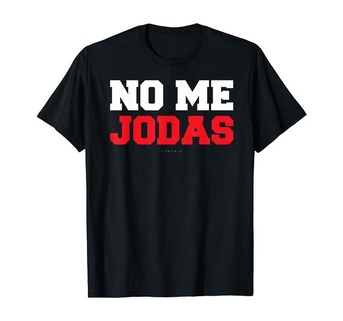 No Me Jodas Tshirts: Funny Spanish Gift T-Shirt