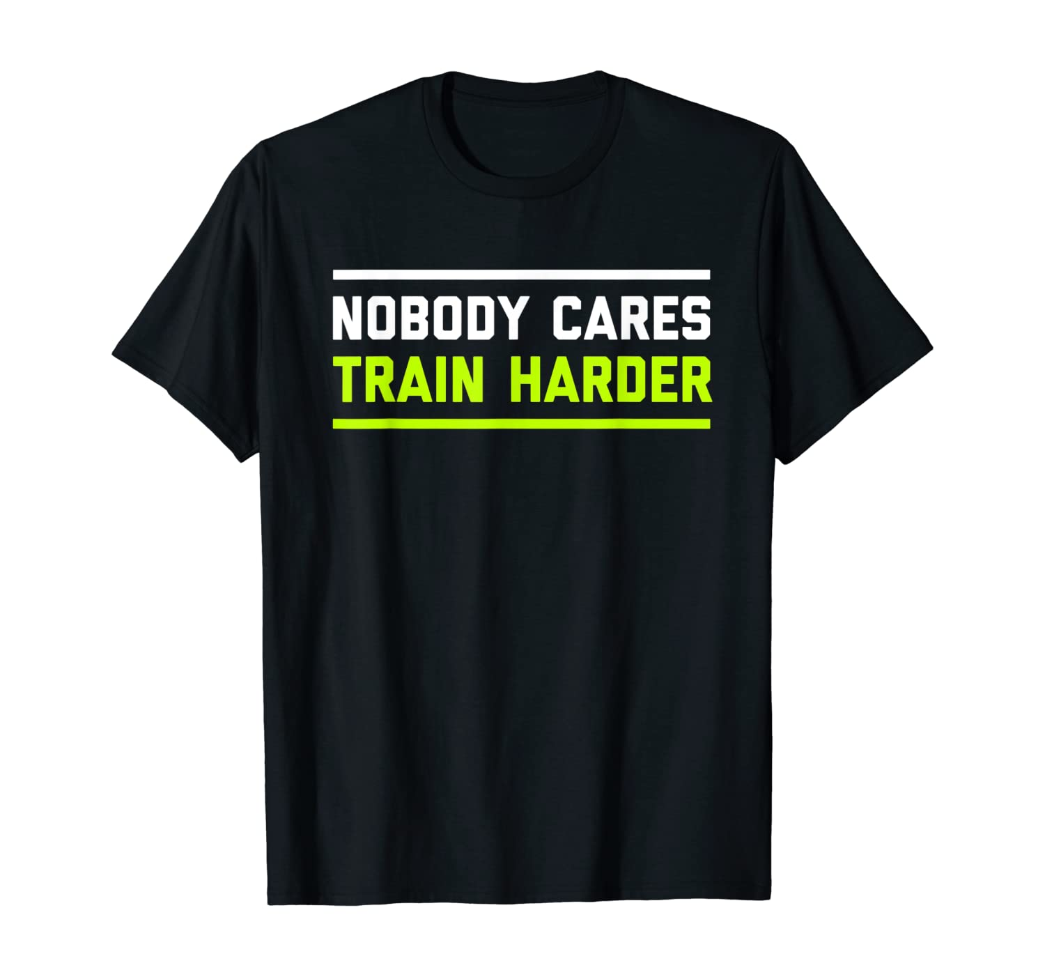 Nobody Cares Train Harder | Funny Workout Fitness Shirt