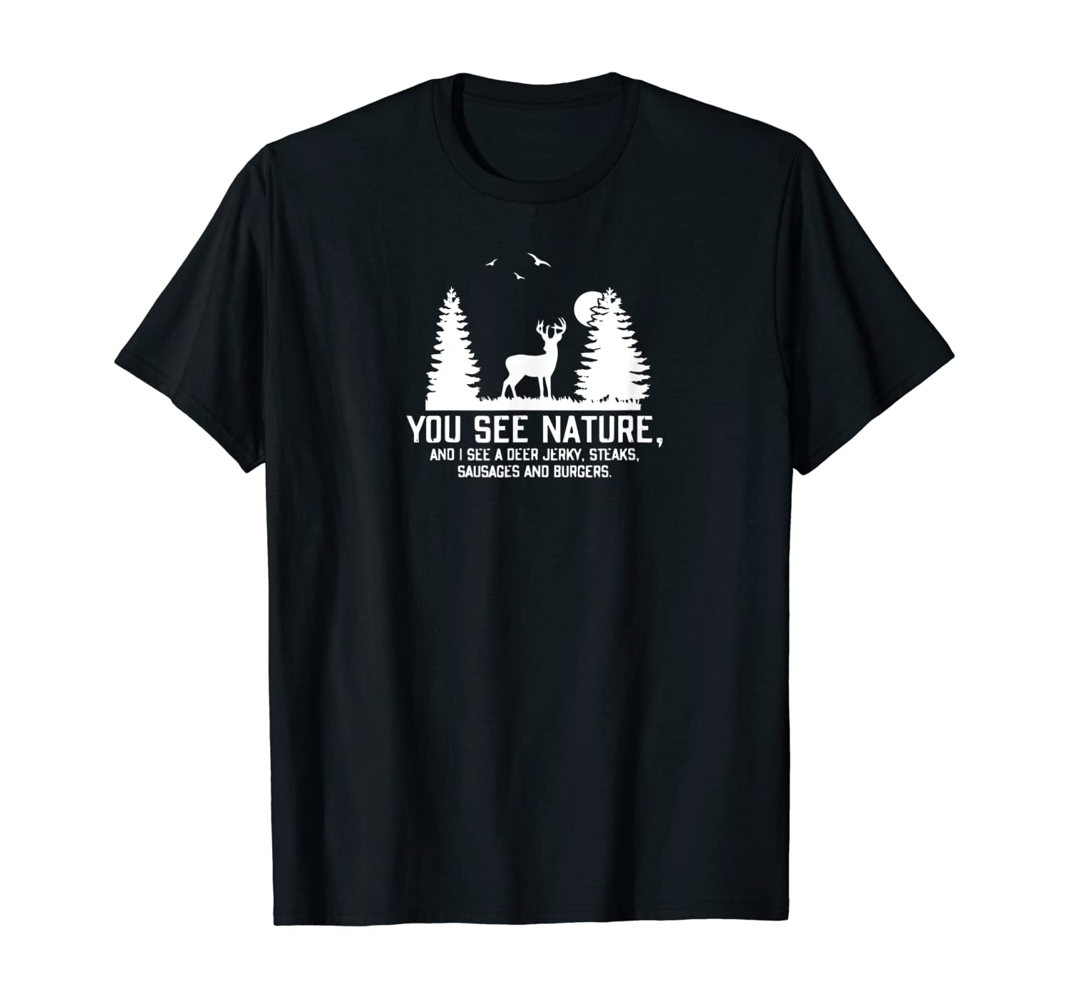 Hunting s For Men You See Nature Funny Hunting Gifts T-Shirt