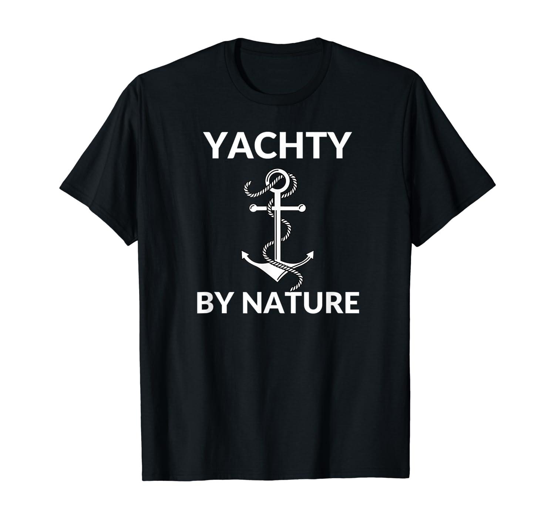 Yachty By Nature Fun Boat Anchor Yacht T-Shirt