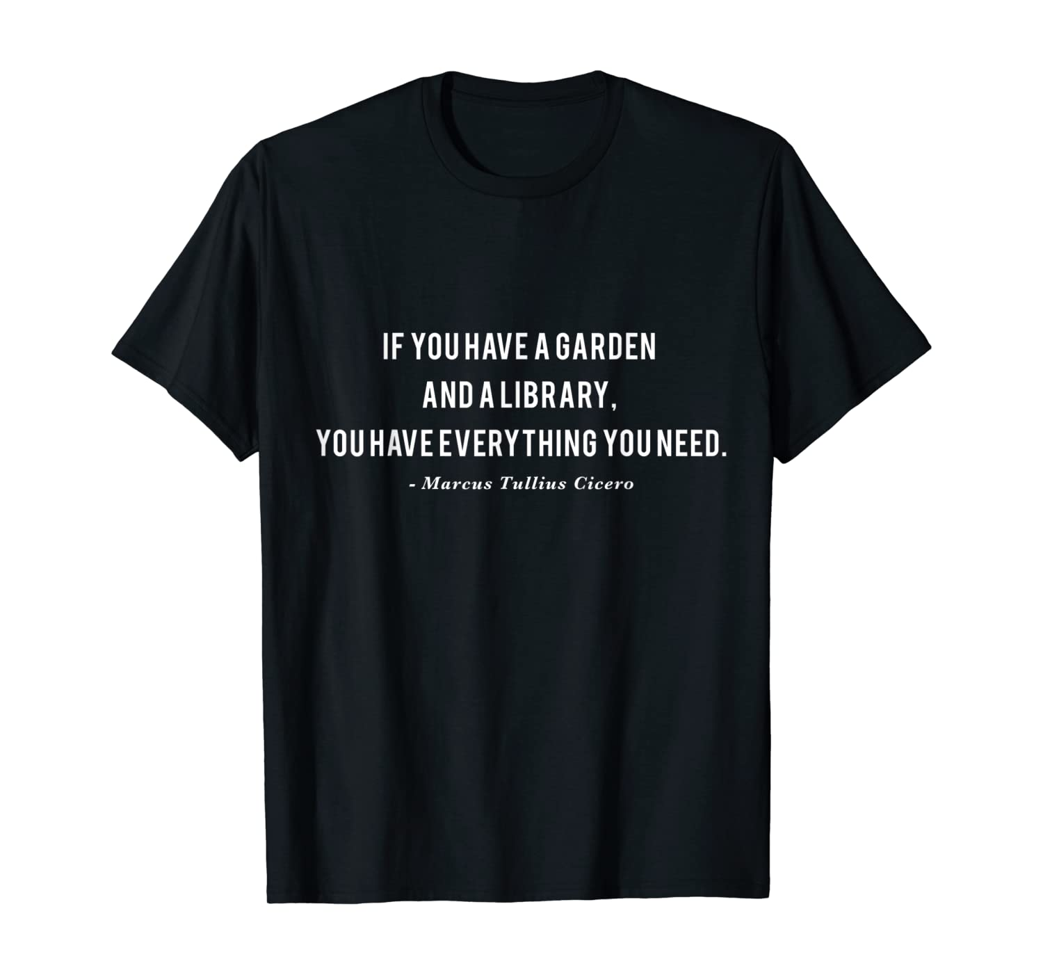 If You Have a Garden and a Library Cicero Quote T-Shirt