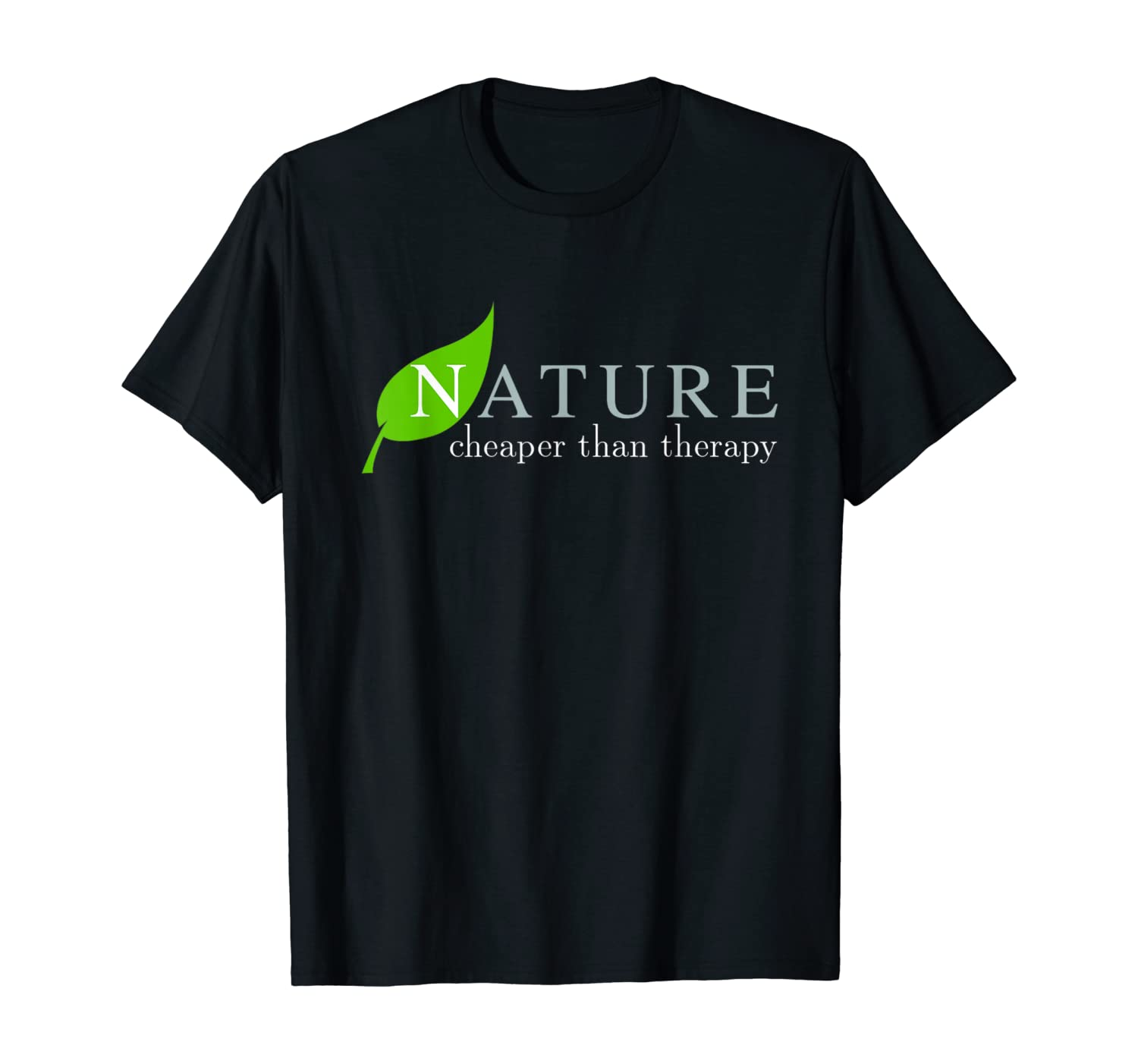 Nature T Shirt - Nature Cheaper Than Therapy
