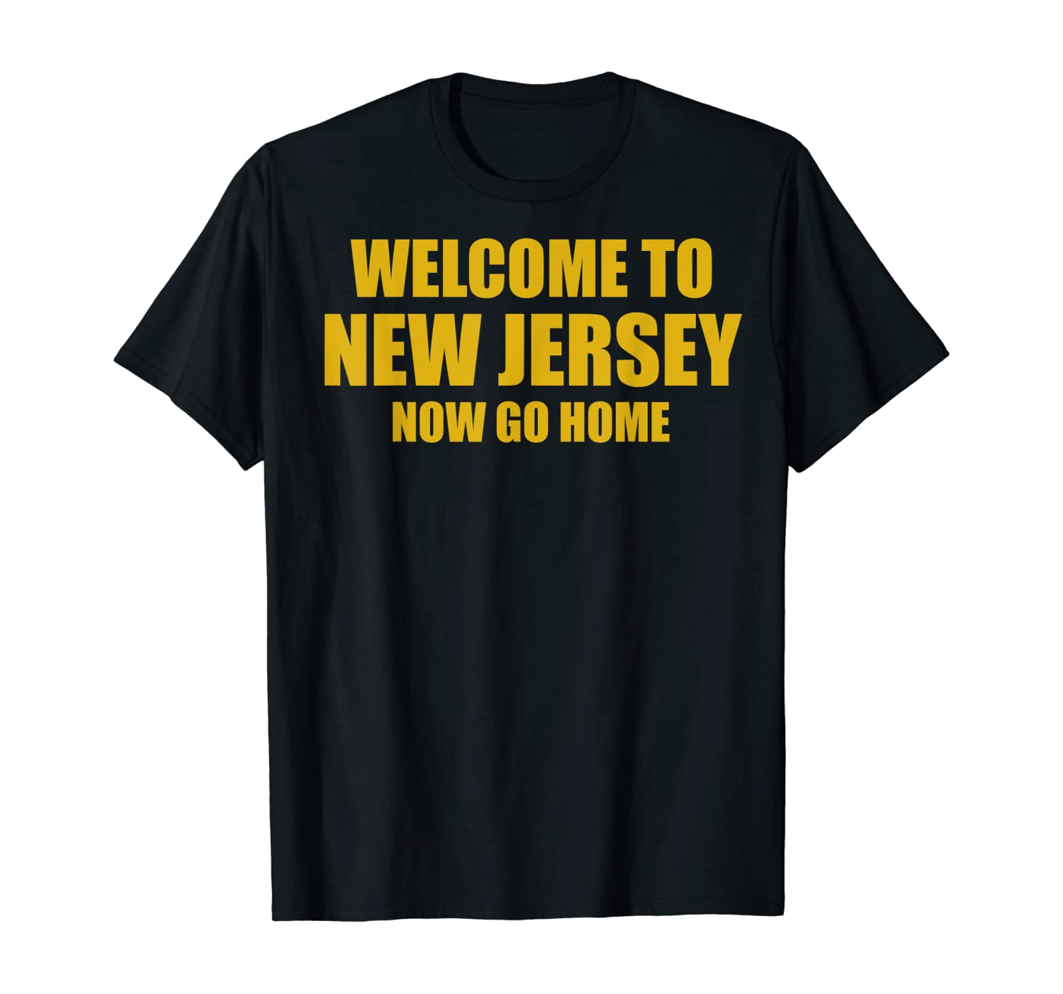 Welcome to New Jersey now go home T-Shirt