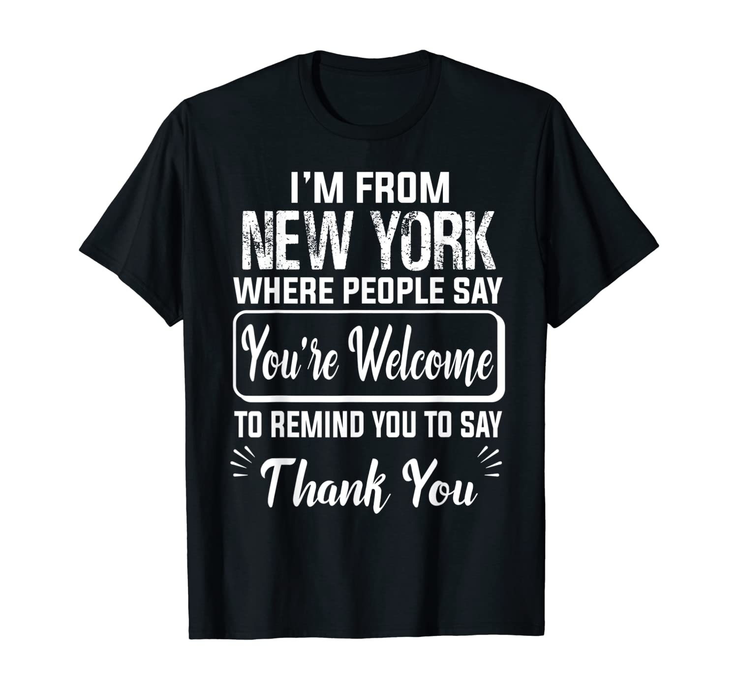 I'm From New York Where People Say You're Welcome To T-Shirt