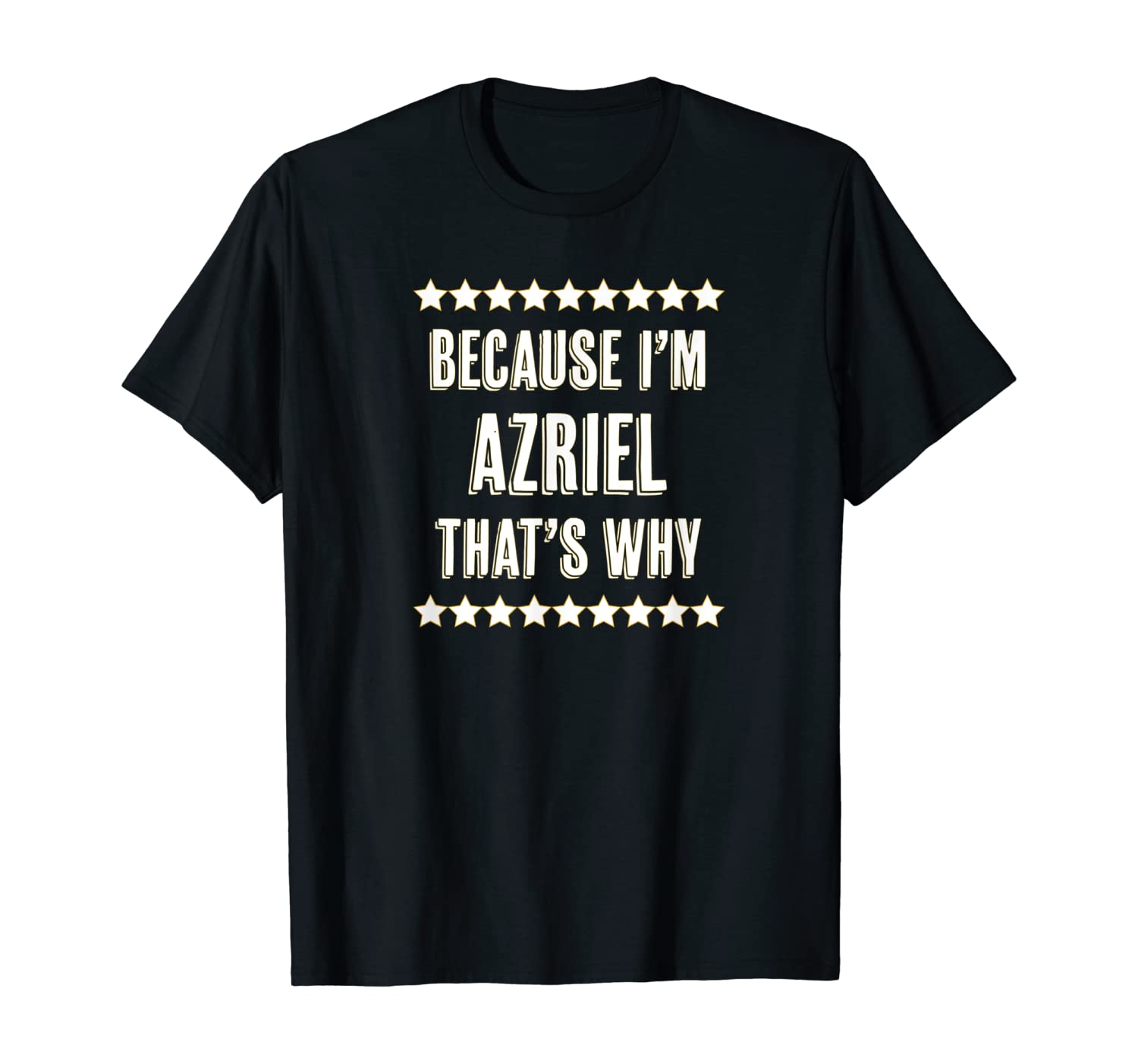 Because I'm - AZRIEL - That's Why | Funny Name Gift - T-Shirt