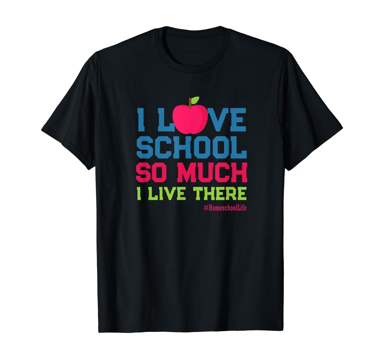 I Love School - funny homeschool teacher gift home t-shirt