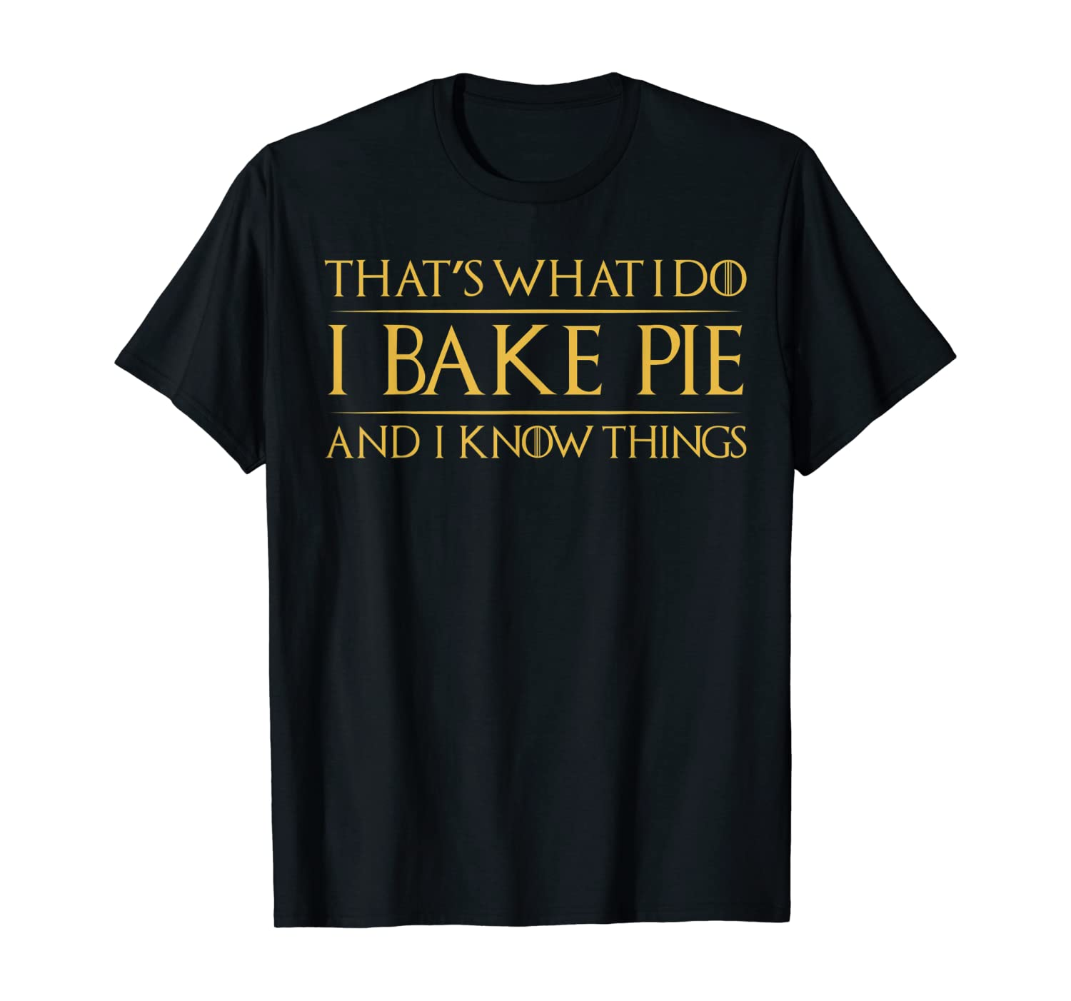 That's What I Do I Bake Pie And I Know Things T-Shirt