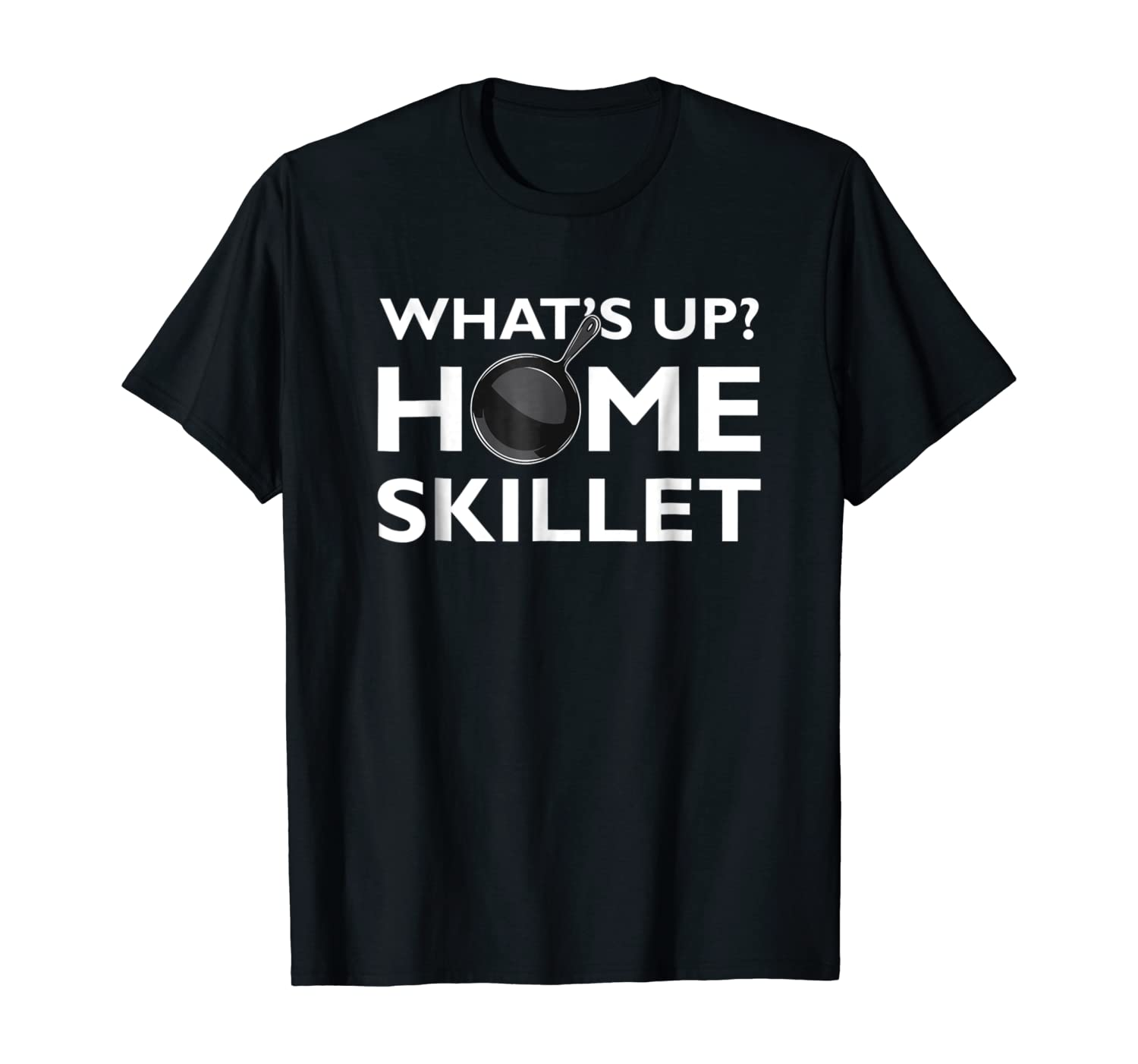 Funny What's Up Home Skillet Cast Iron Cooking T-Shirt Chef