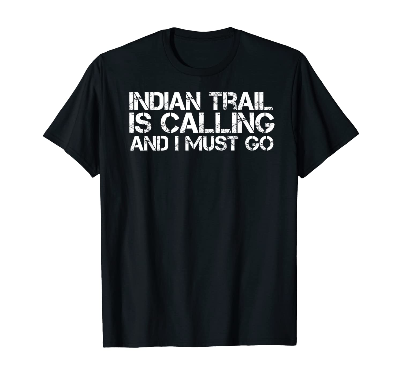 INDIAN TRAIL NC NORTH CAROLINA Funny City Trip Home USA Gift T-Shirt