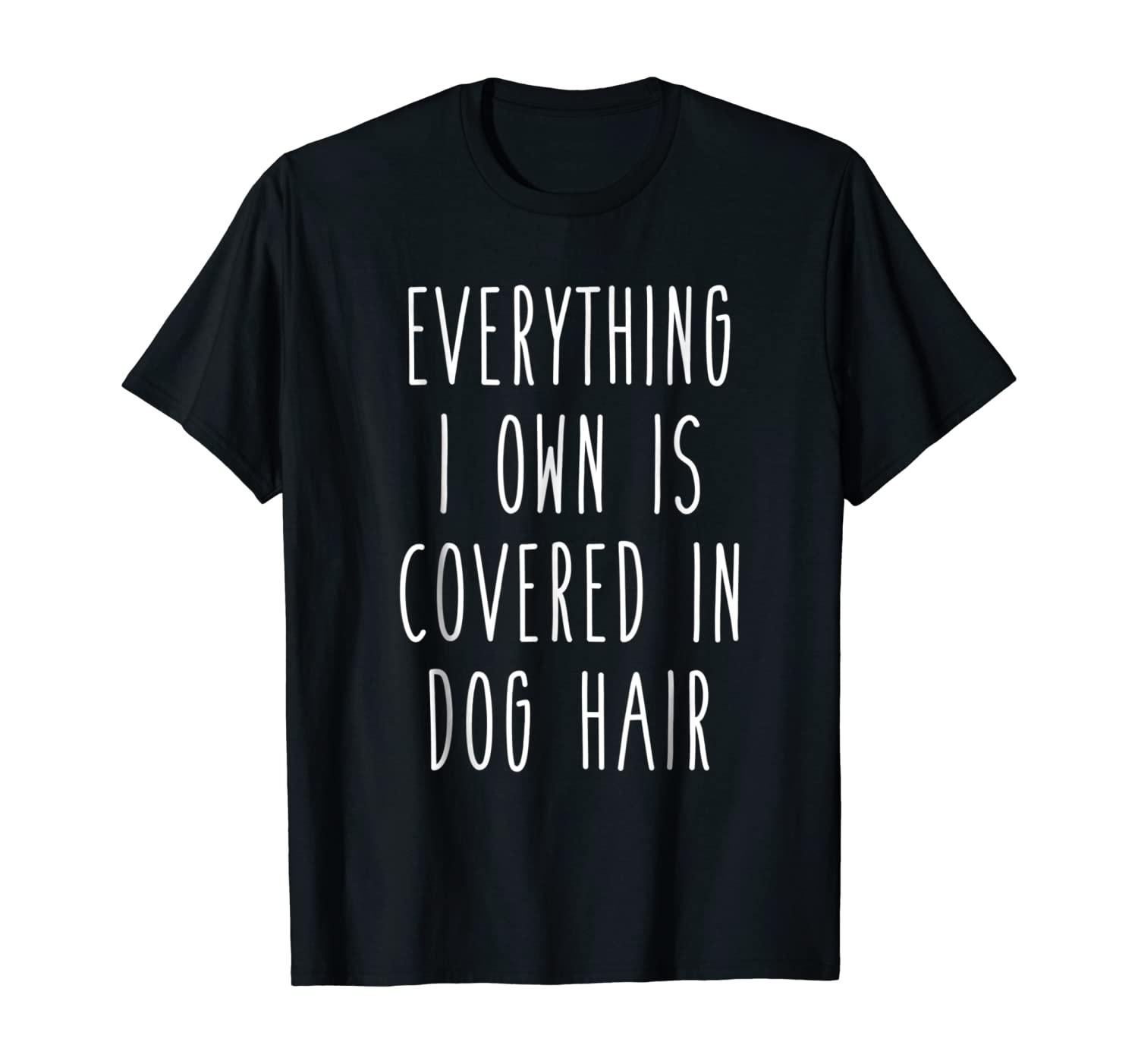 Everything I Own is Covered In Dog Hair Funny Pet Love Shirt