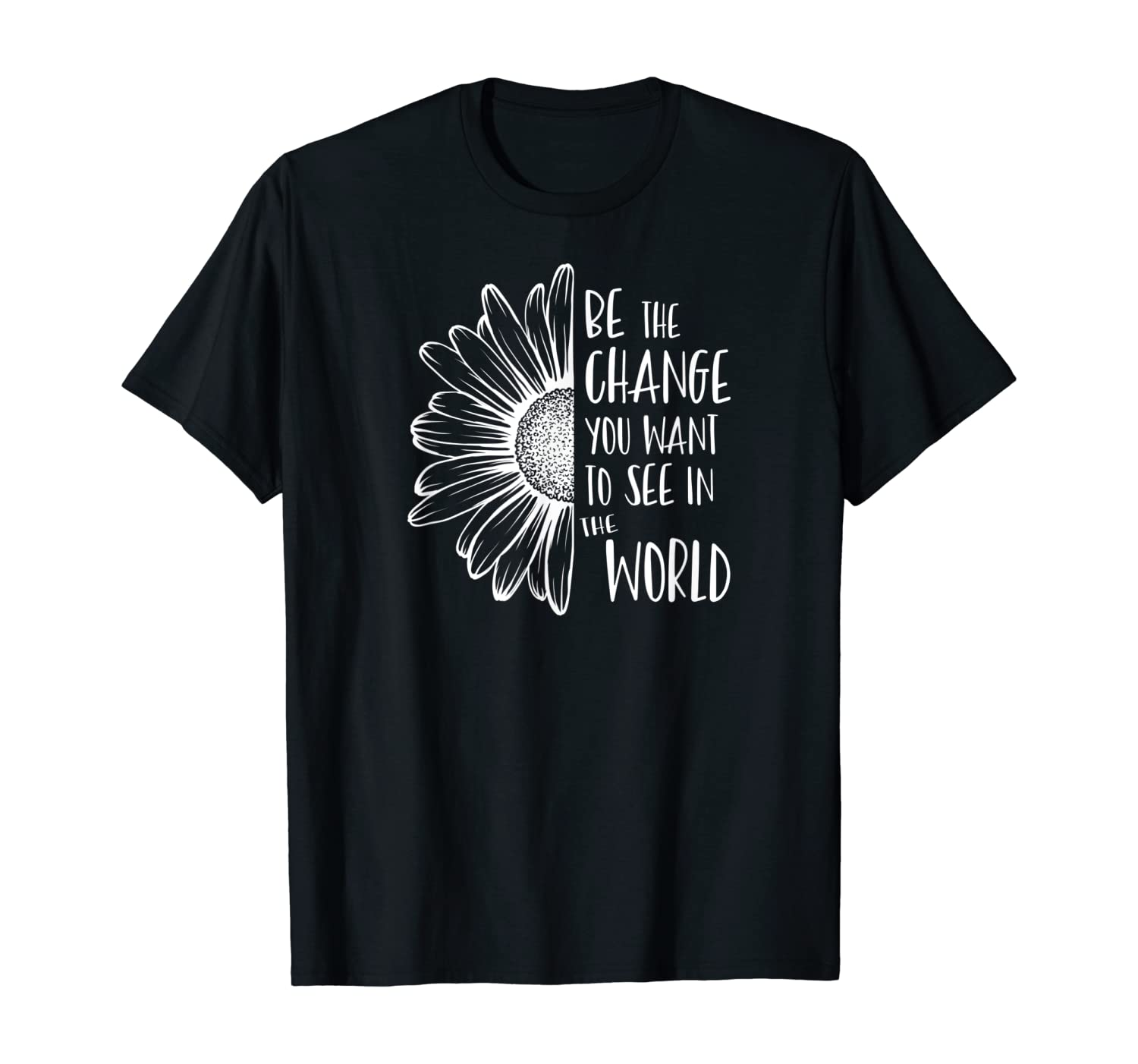 Be The Change You Want To See In The World Sunflower Design T-Shirt