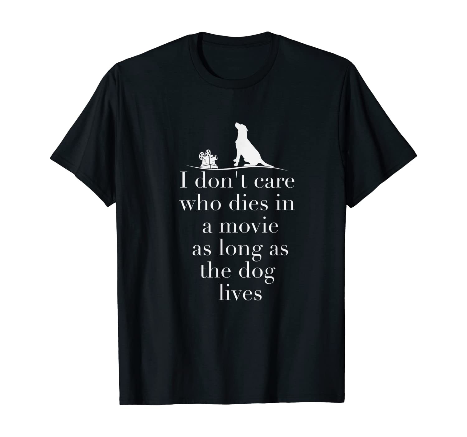 I Don't Care Who Dies In Movie As Long As Dog Lives T Shirt T-Shirt