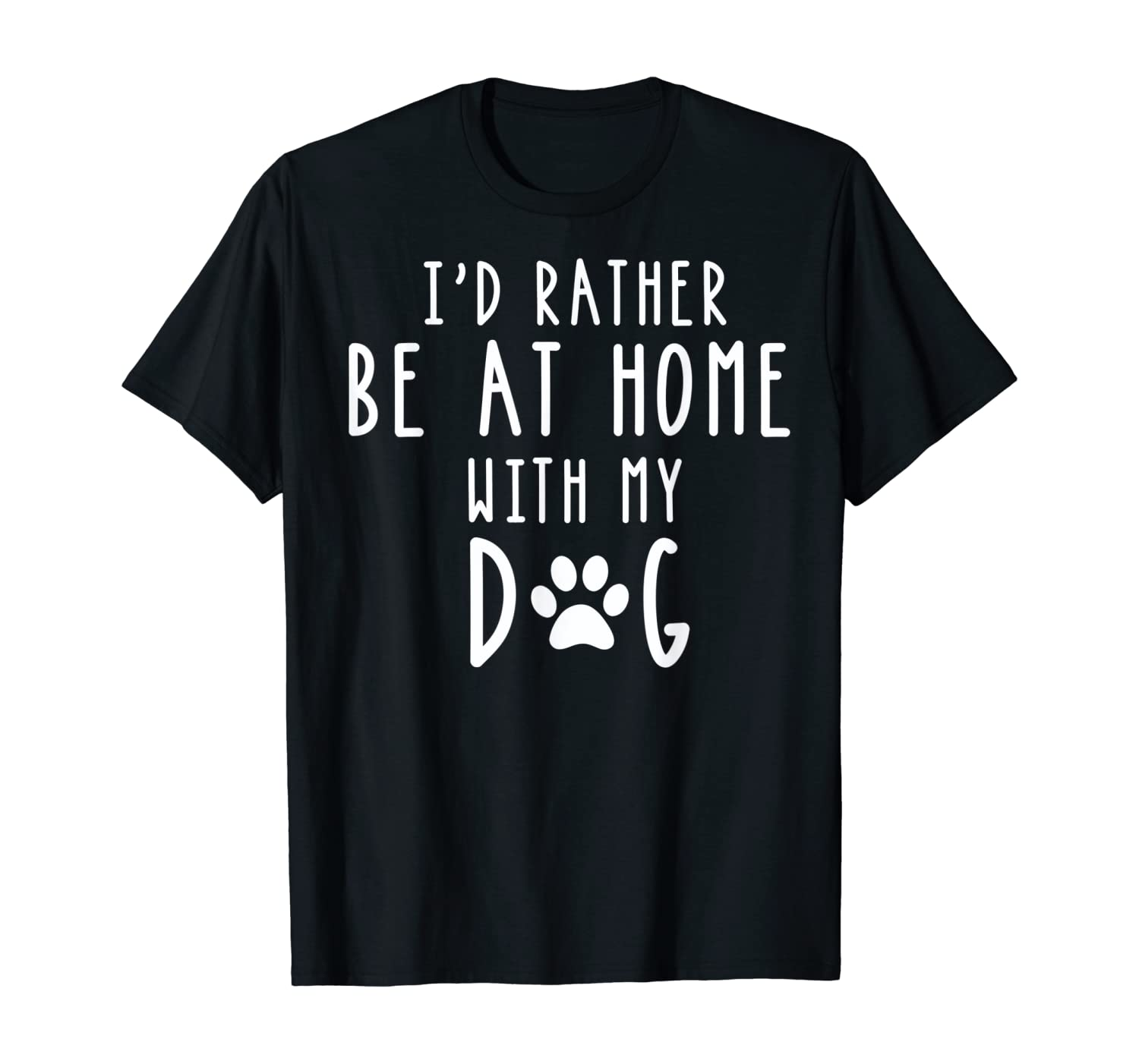 I'd Rather Be At Home With My Dog Shirt Mom & Dog Parent Tee