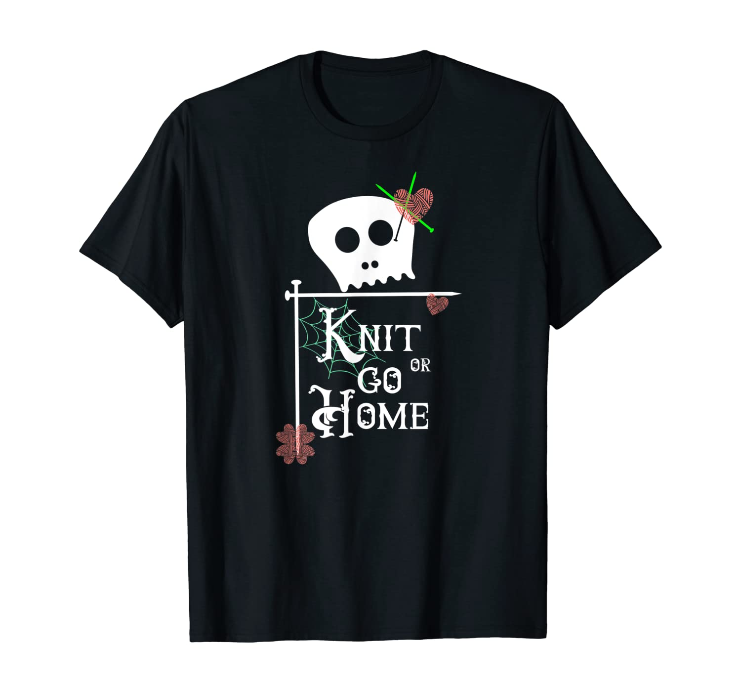 Knit or Go Home Skull Needles Yarn Halloween knitting Design T-Shirt