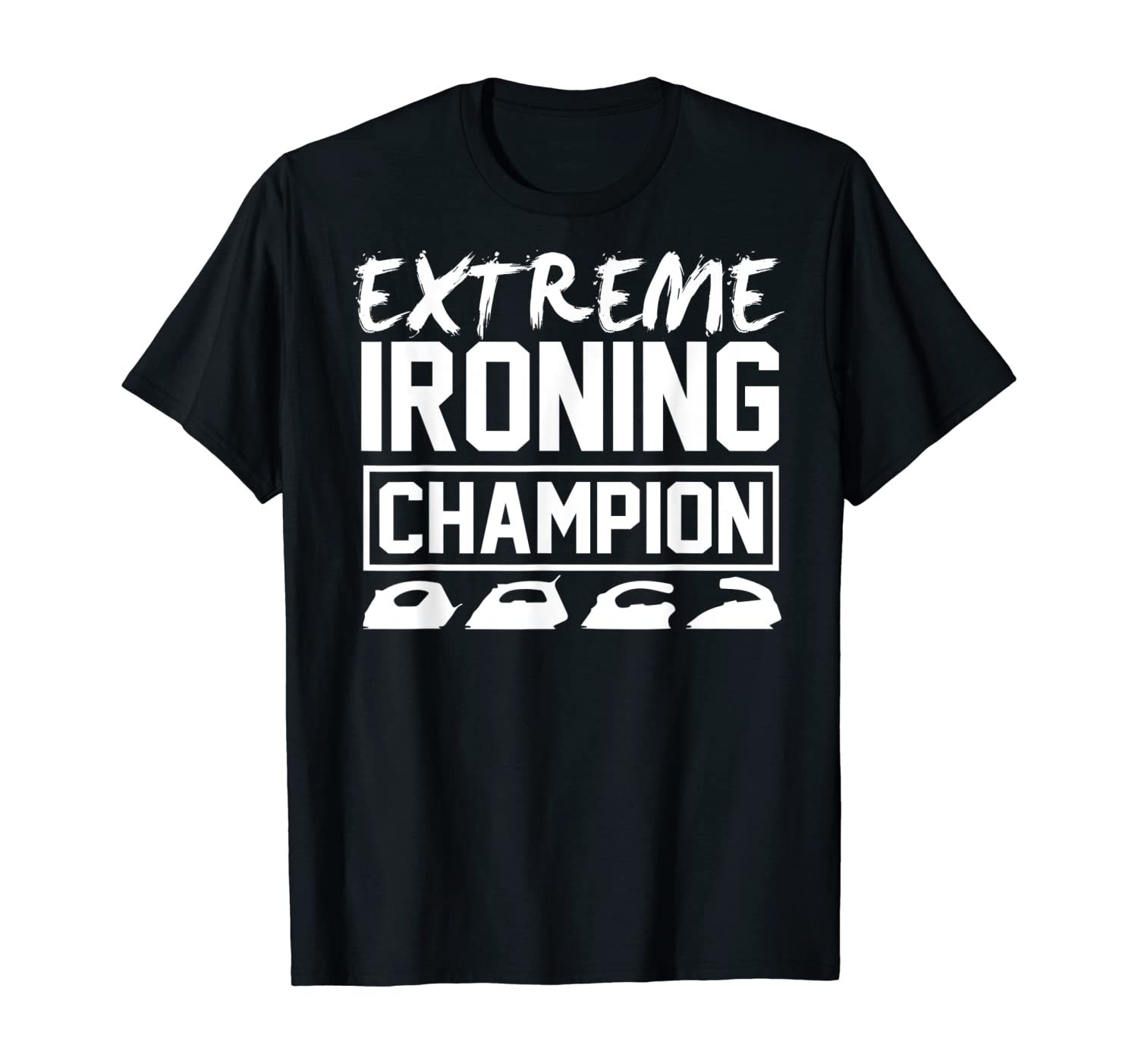 Extreme Ironing Champion TShirt Dry Cleaner Mom At Home Dad