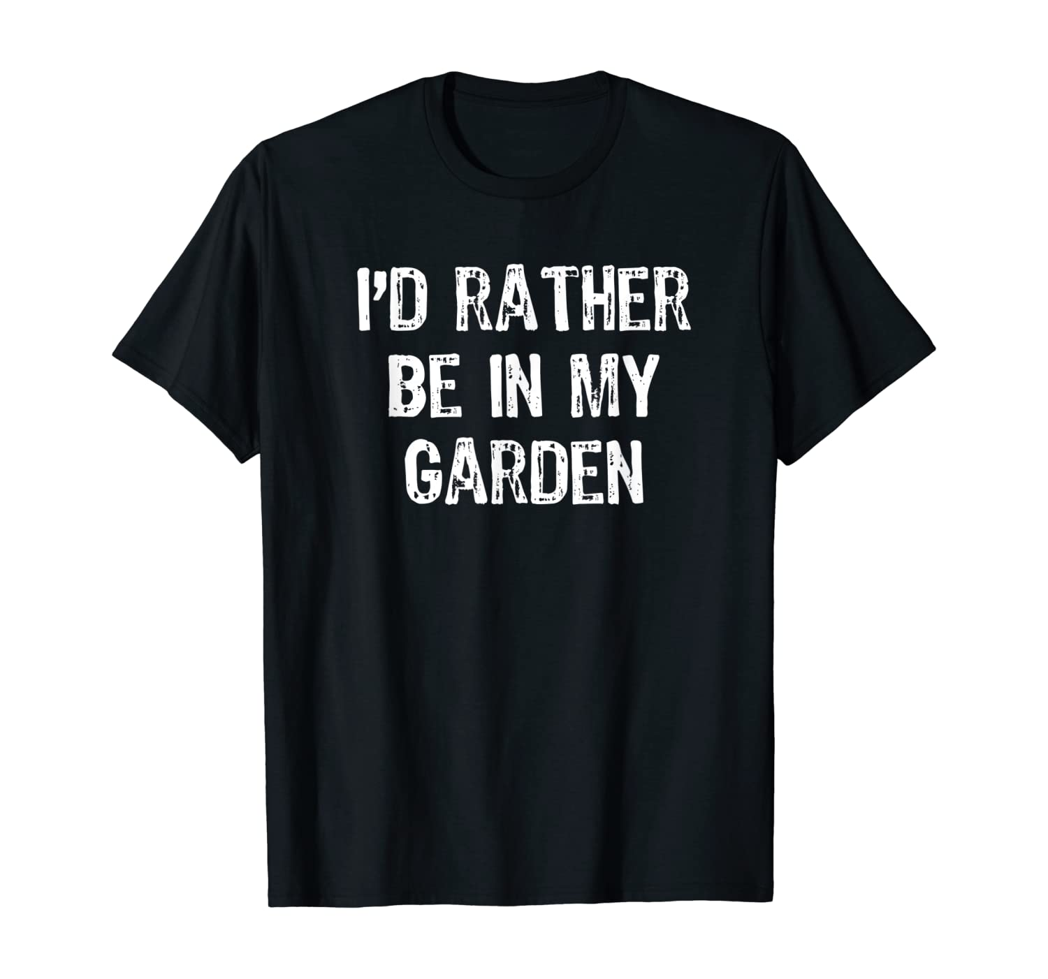 I'd Rather Be In My Garden T-shirt T-Shirt