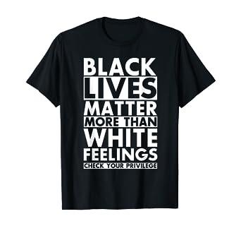 Amazon.com: Black lives Matter More than White Feelings Check ...