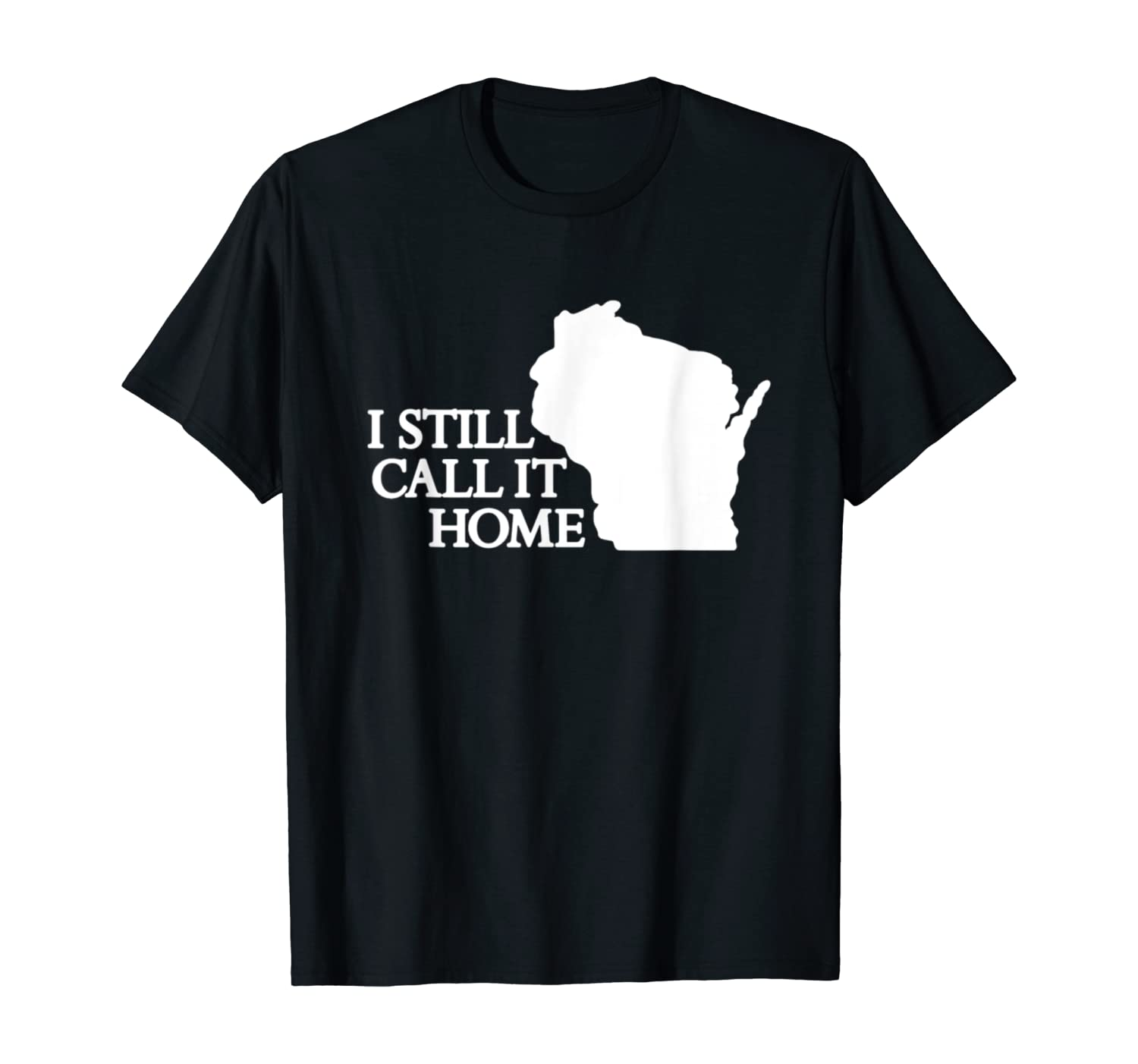 I Still Call It Home Wisconsin Outline T-Shirt