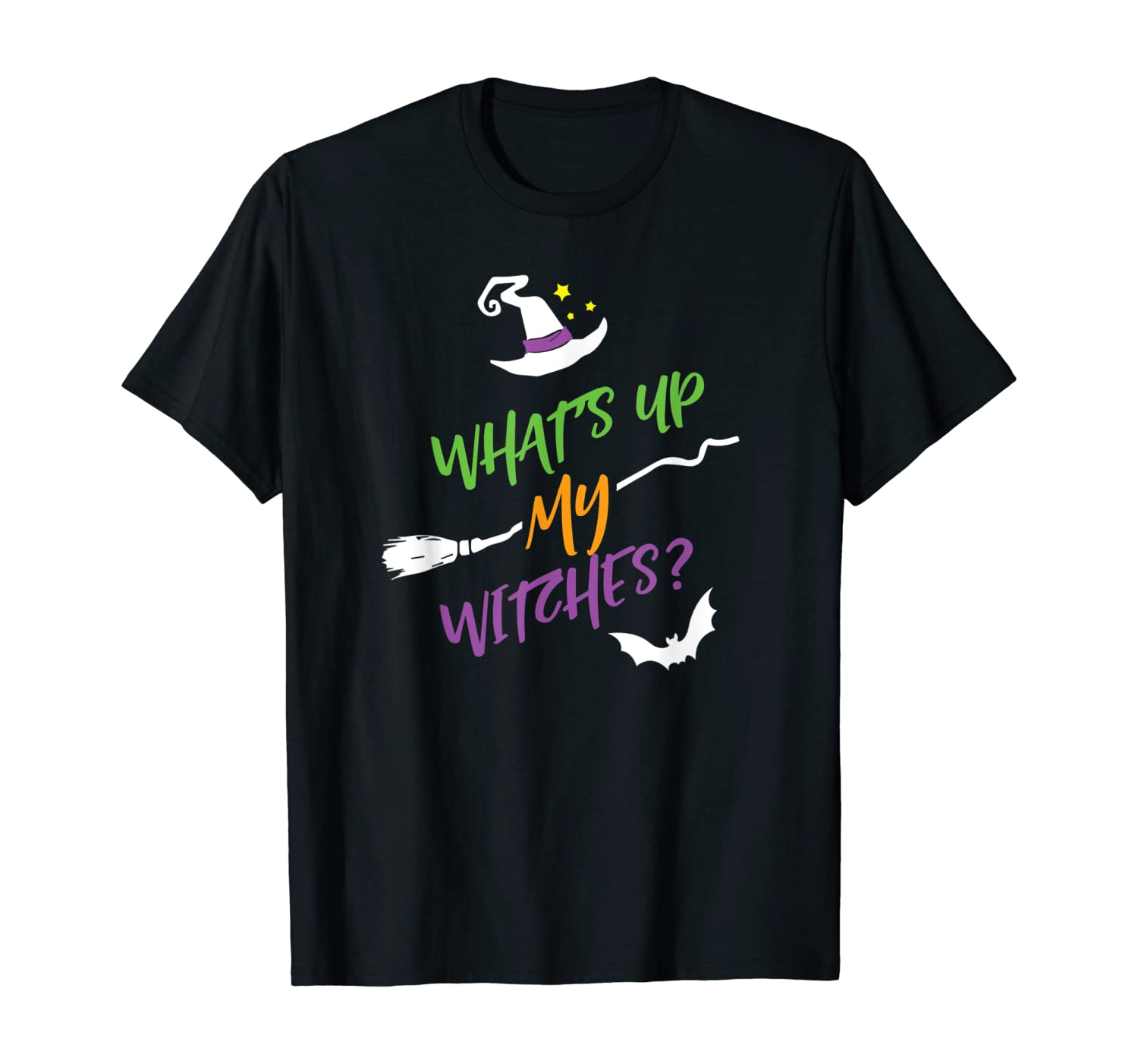 Funny Halloween Witch What's Up My Witches T-Shirt