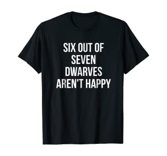 Womens T-Shirt 6 Out Of 7 Dwarfs Aren/'t Happy Funny Ladies Tee