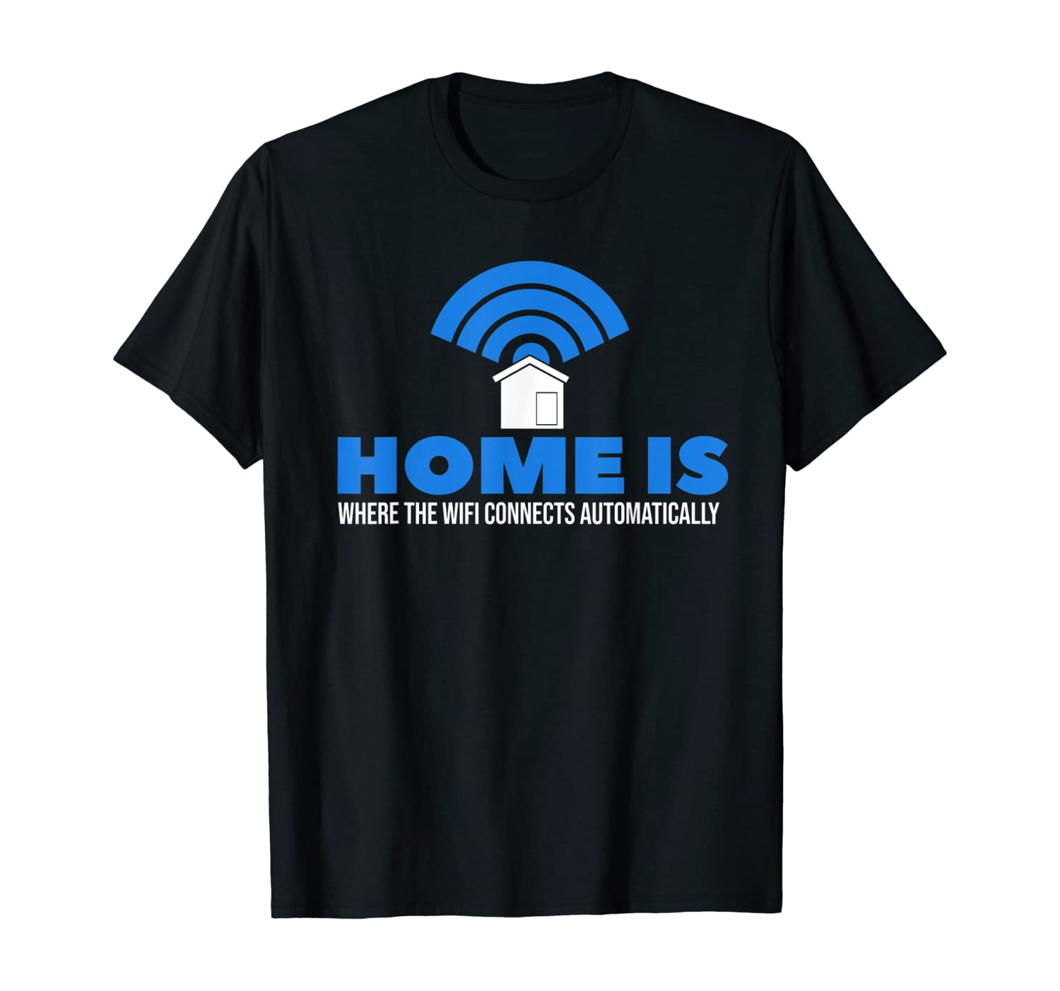 Home is Where The WiFi Connects I Nerd Geek I Funny Gaming T-Shirt