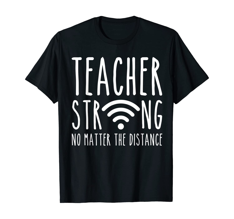 Tea Strong No Matter The Distance Funny Teaching Tea Shirts