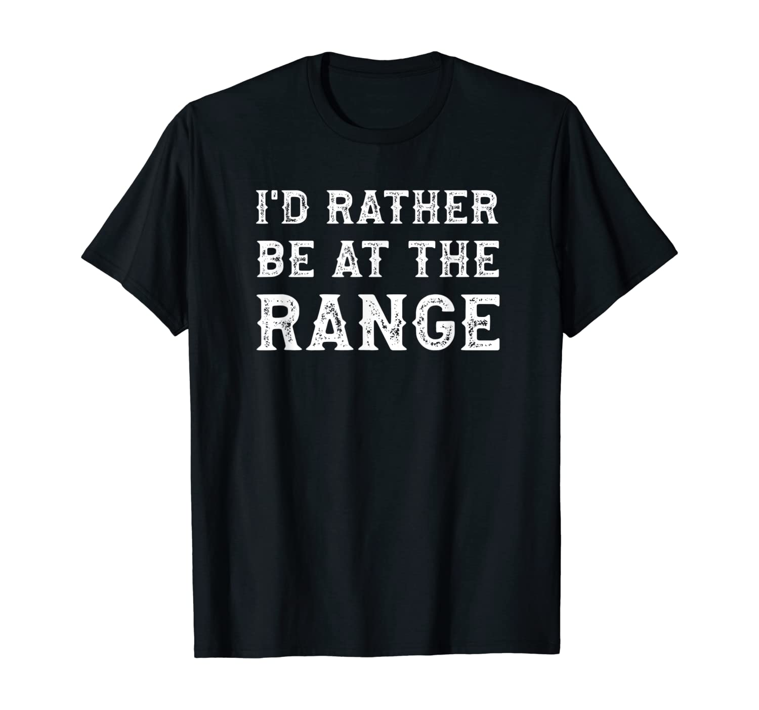 I'd Rather Be At The Range Funny Gun Enthusiast T-Shirt