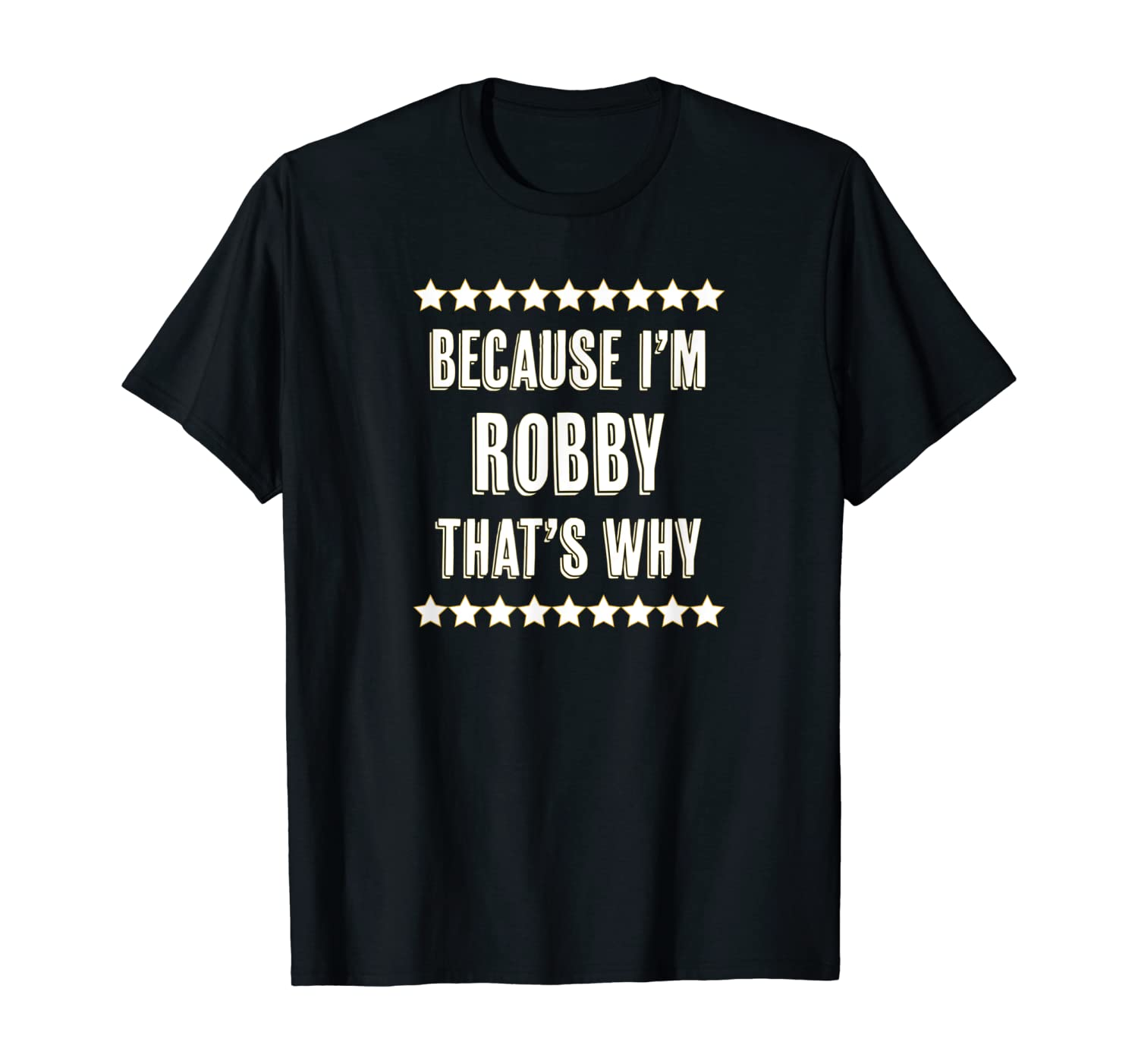 Because I'm - ROBBY - That's Why | Funny Name Gift - T-Shirt